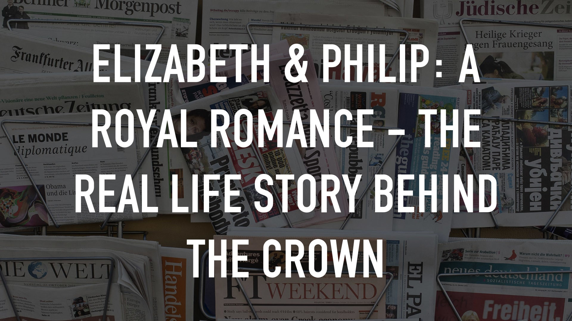 Elizabeth & Philip: A Royal Romance - The Real Life Story Behind the Crown