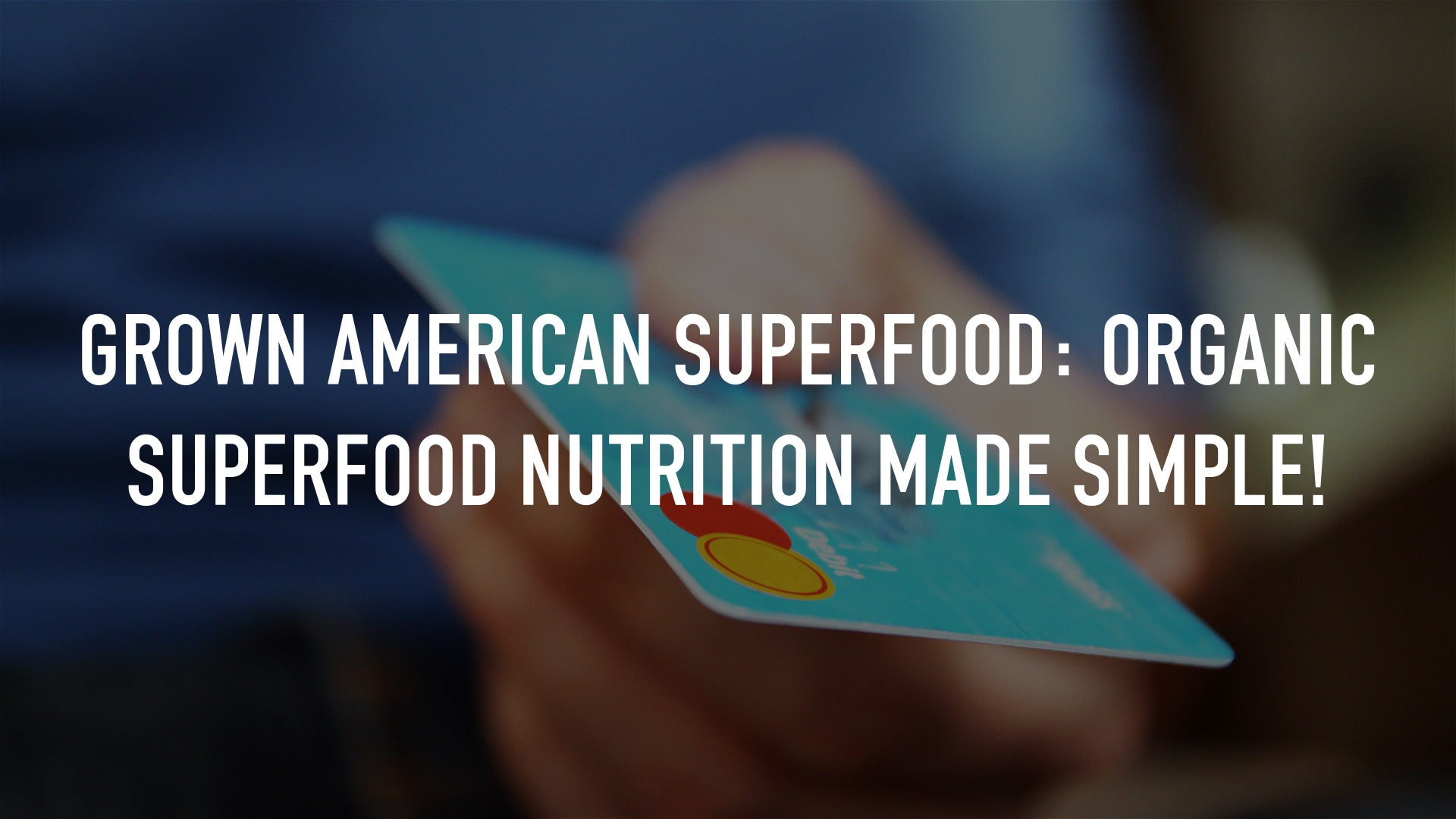 Grown American Superfood: Organic Superfood Nutrition Made Simple!