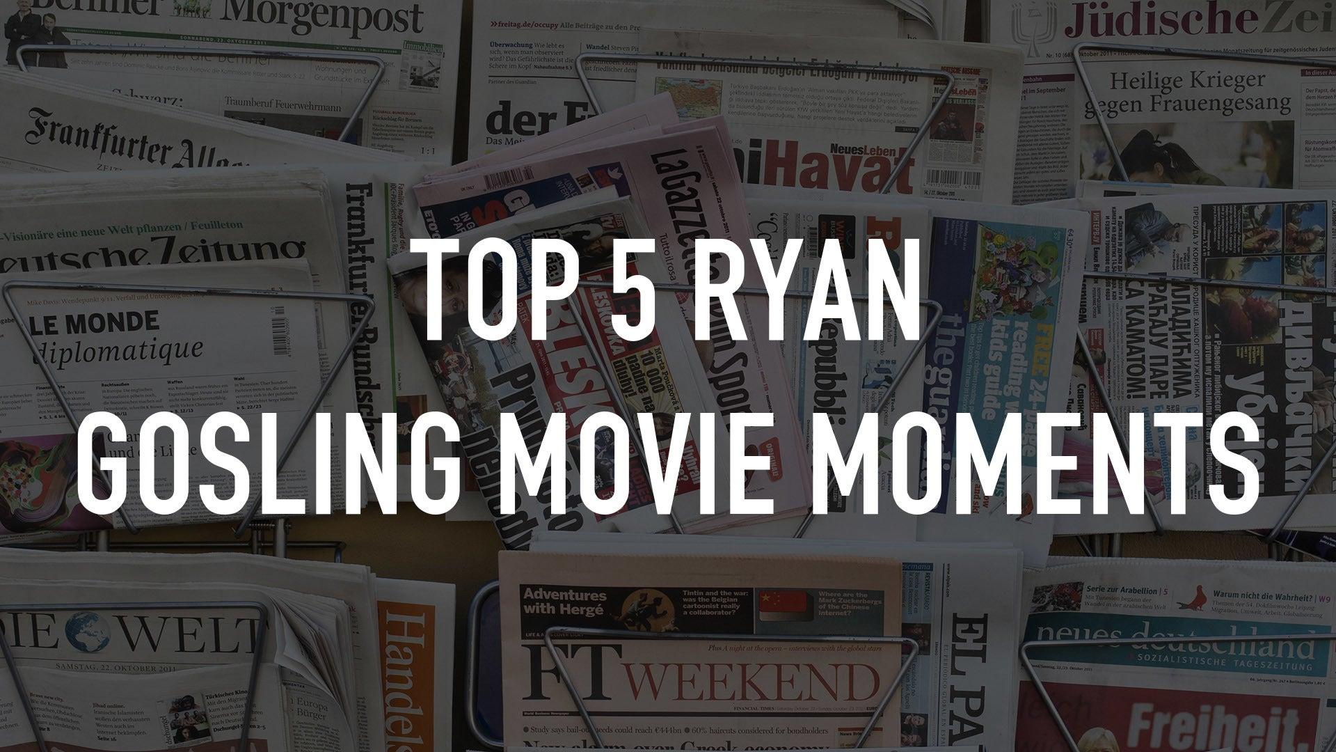 Top 5 Ryan Gosling Movie Moments