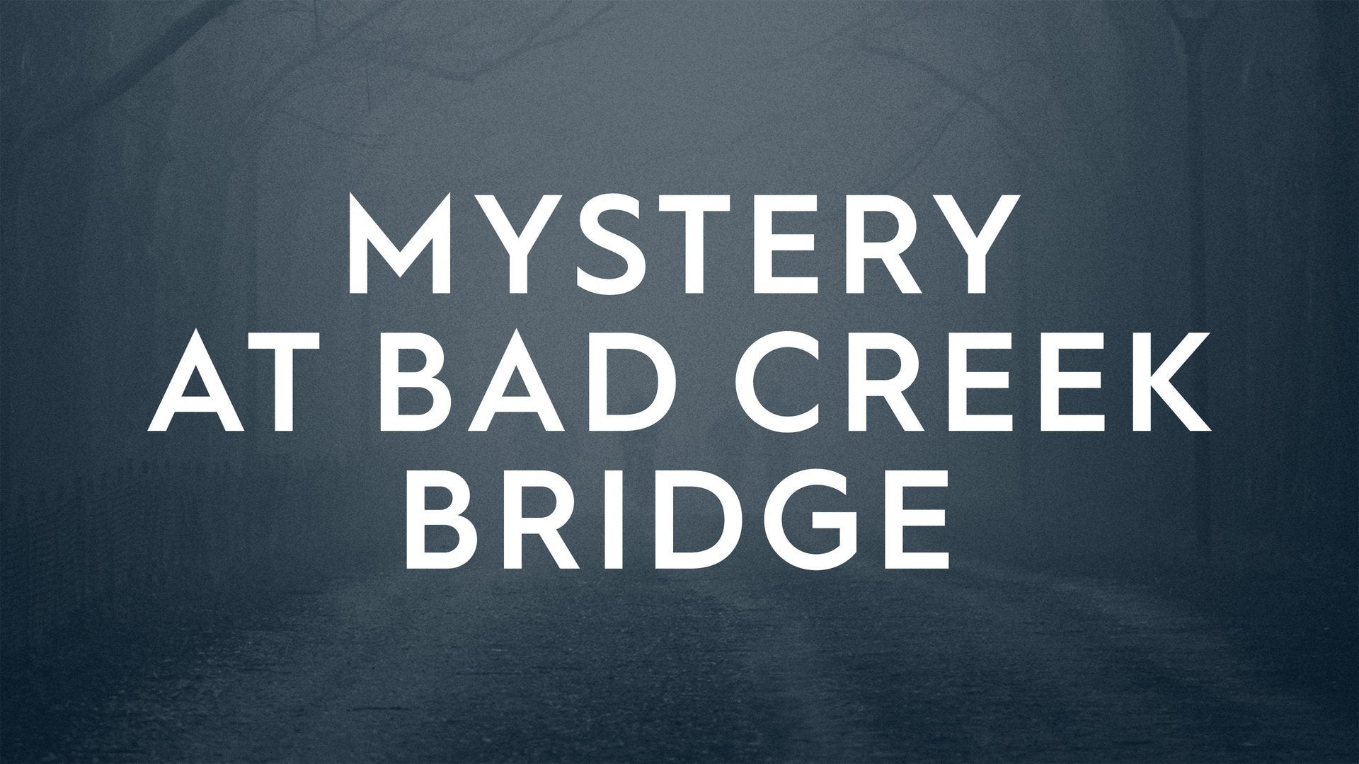 Mystery at Bad Creek Bridge