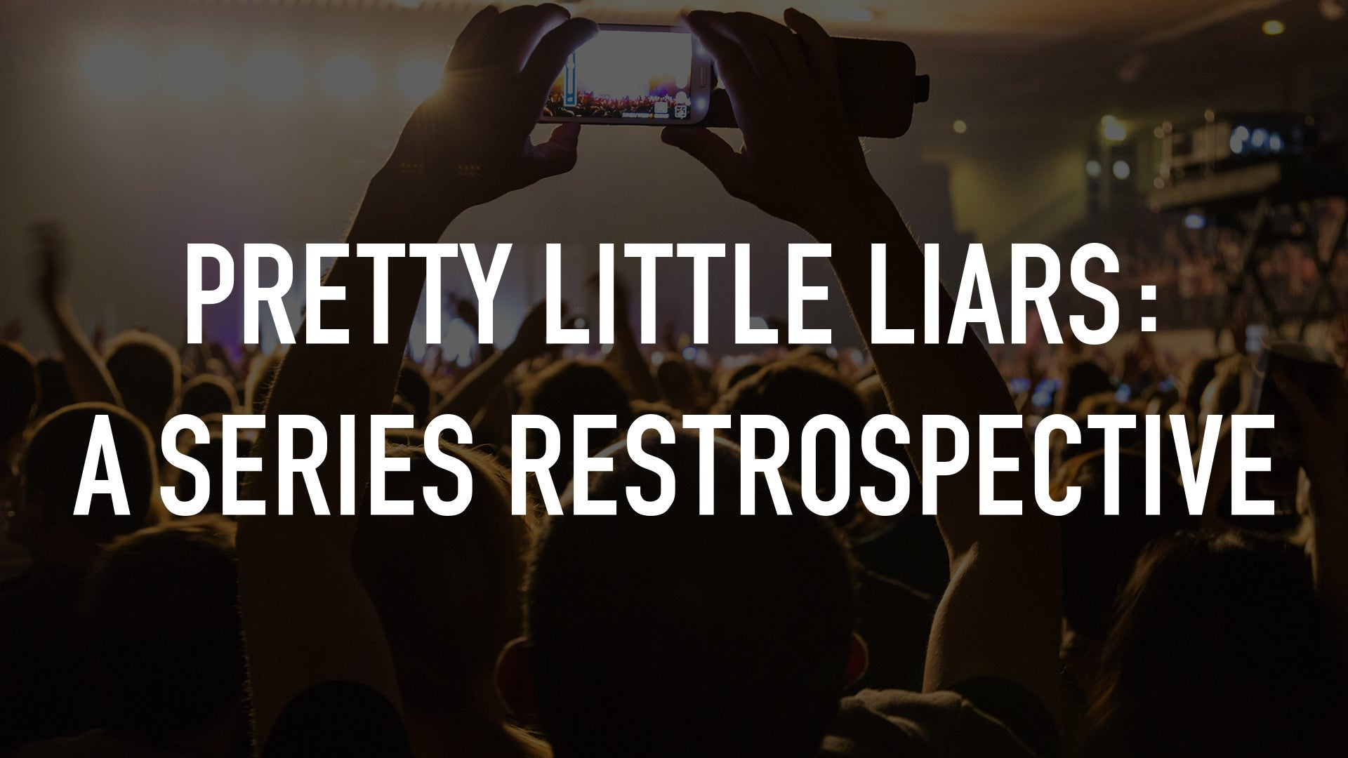 Pretty Little Liars: A Series Restrospective