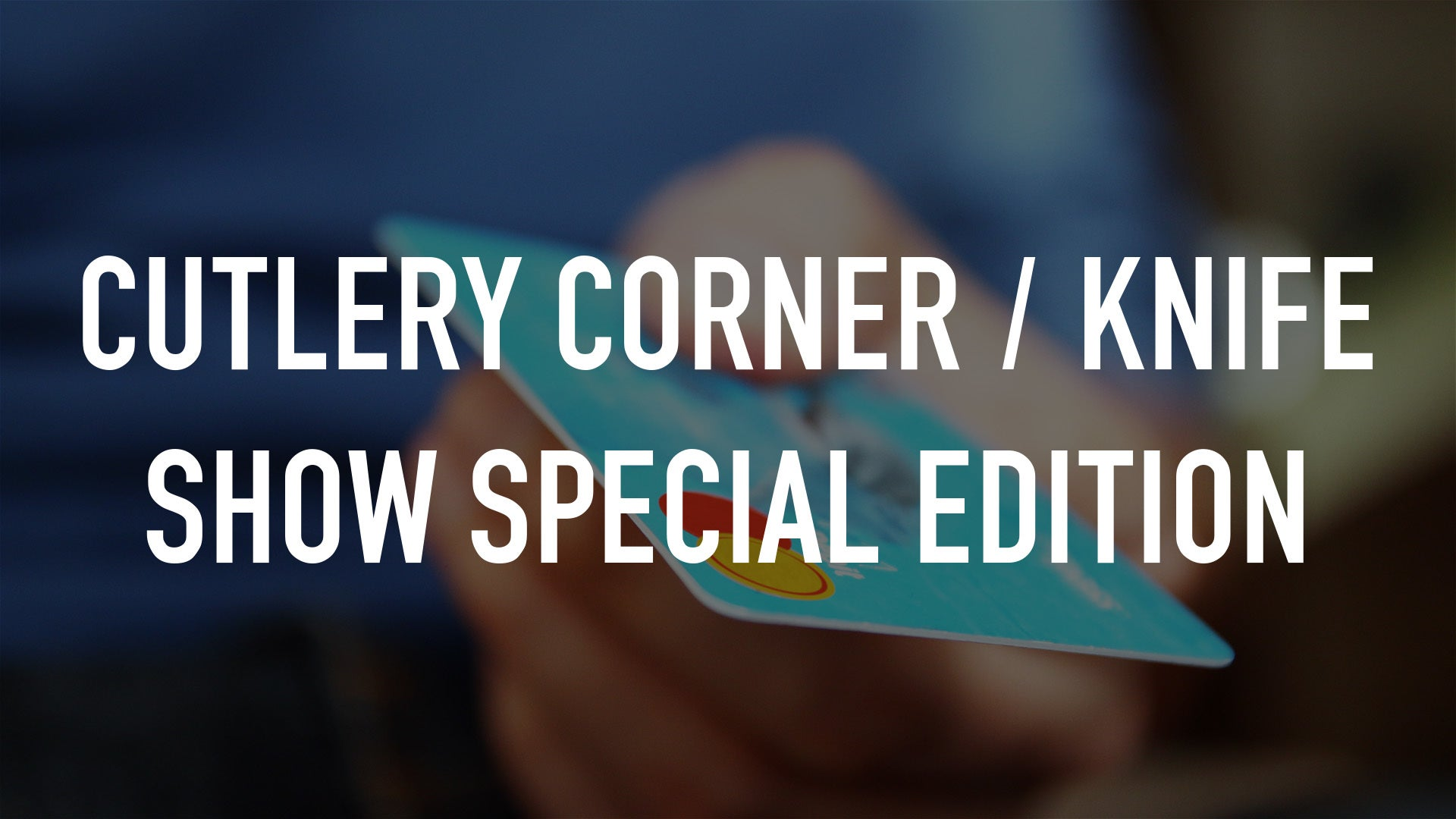 Cutlery Corner / Knife Show Special Edition