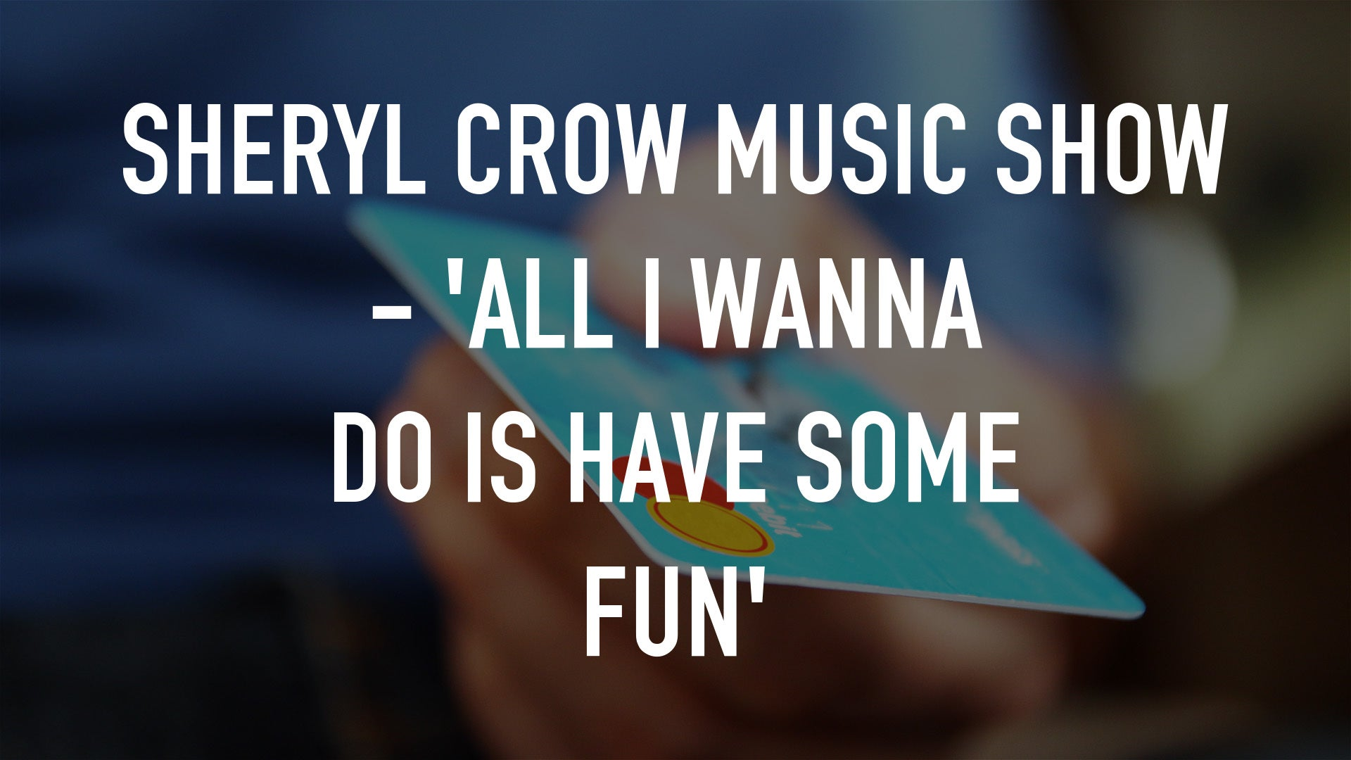 Sheryl Crow Music Show - 'All I Wanna Do Is Have Some Fun'