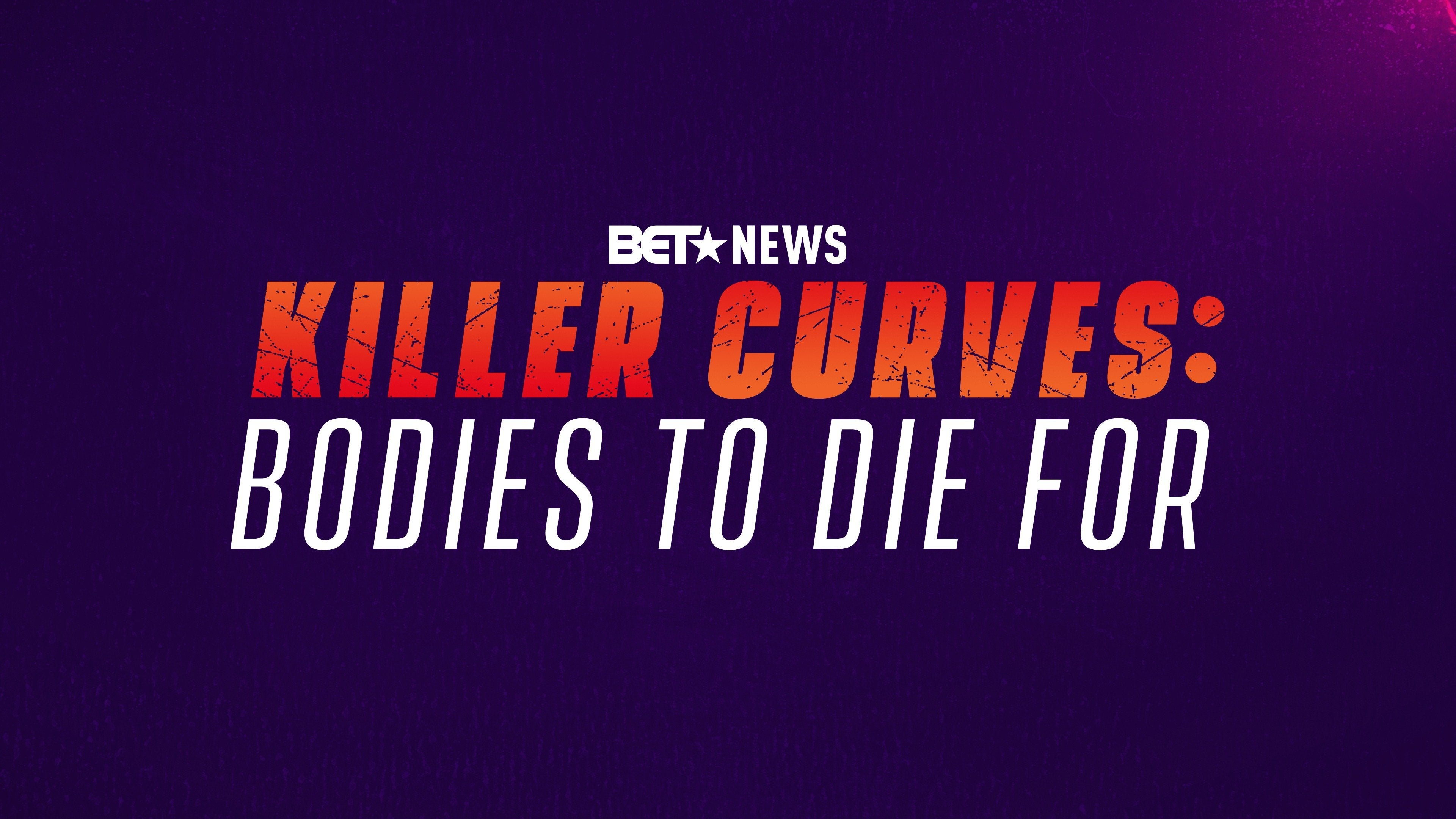 Killer Curves: Bodies to Die For