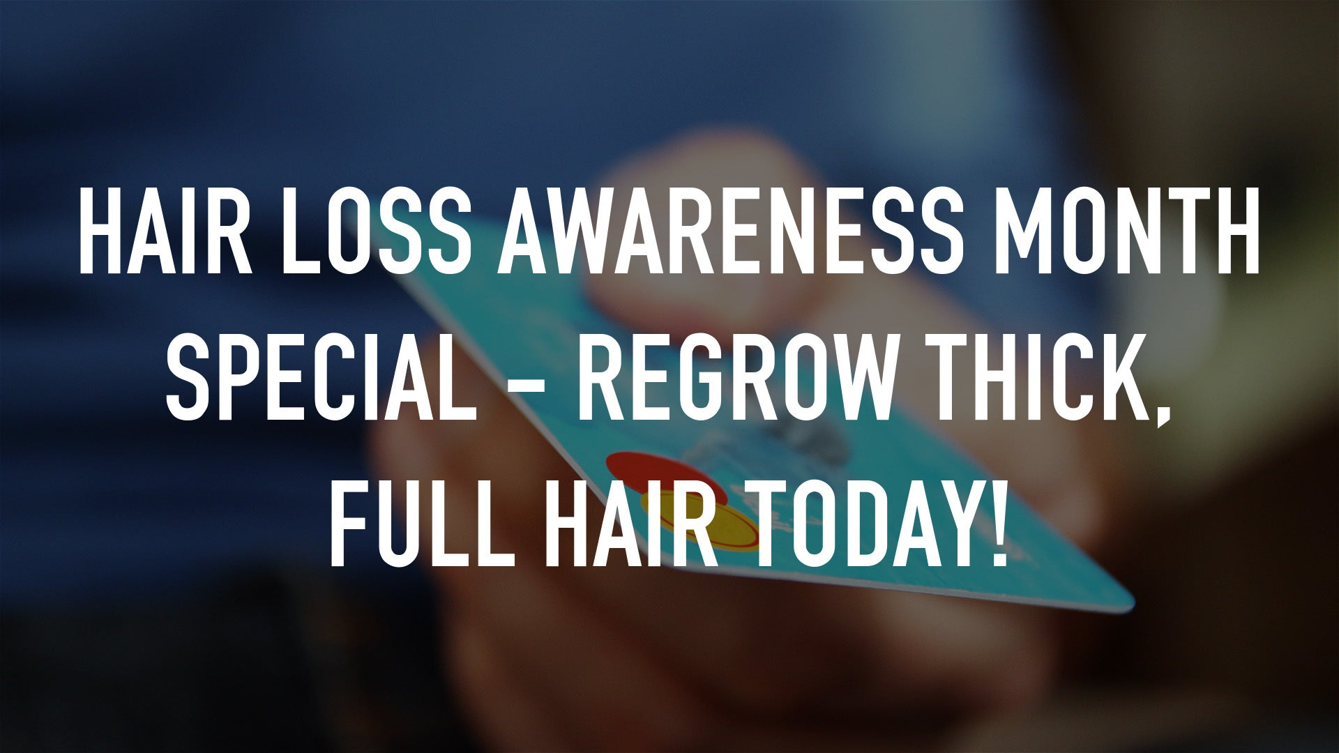 Hair Loss Awareness Month Special - Regrow Thick, Full Hair Today!