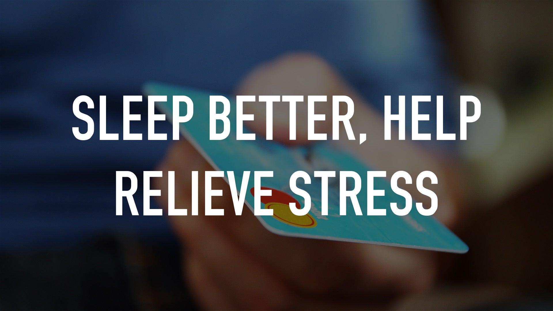 Sleep Better, Help Relieve Stress