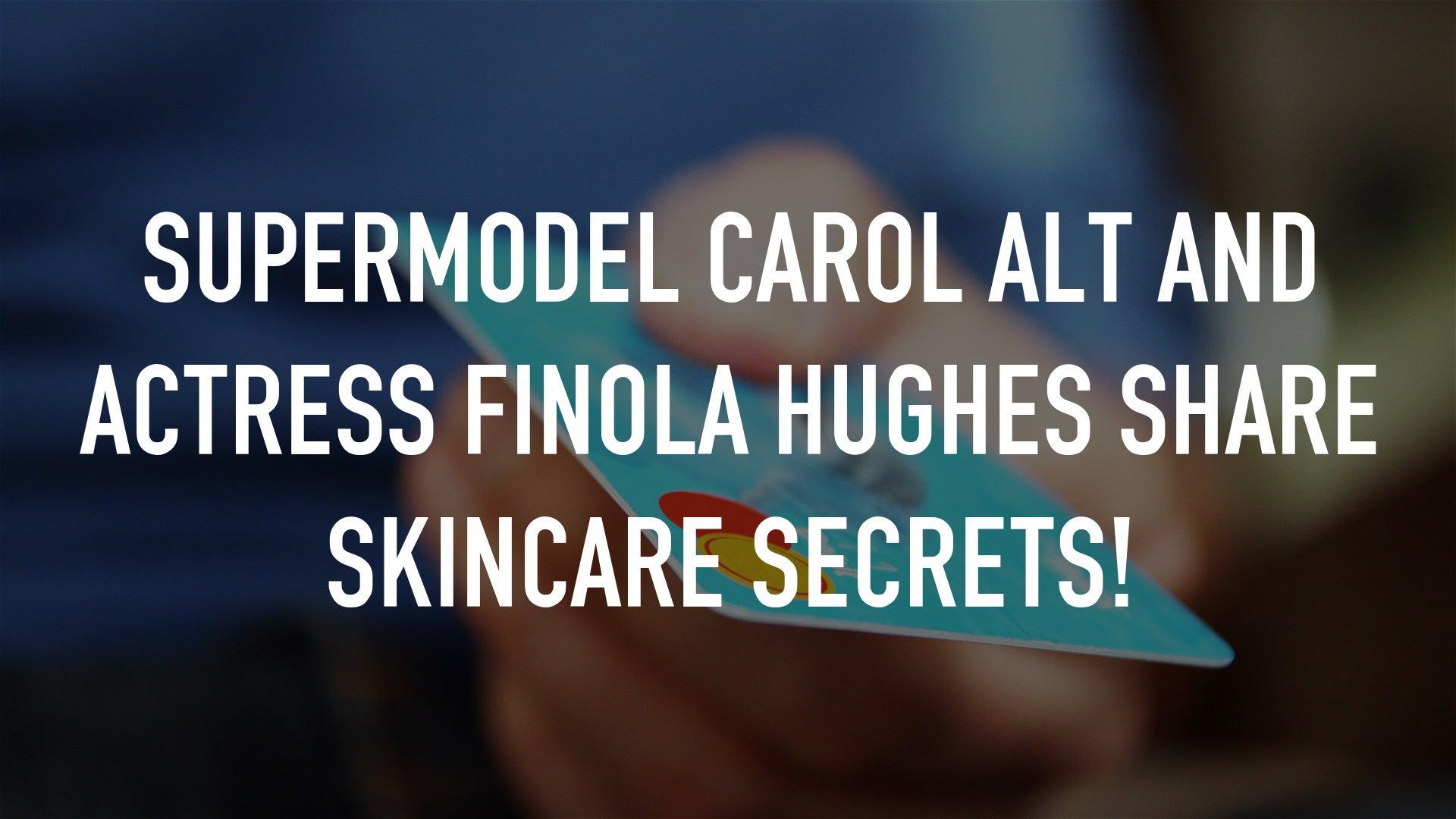 Supermodel Carol Alt and Actress Finola Hughes Share Skincare Secrets!