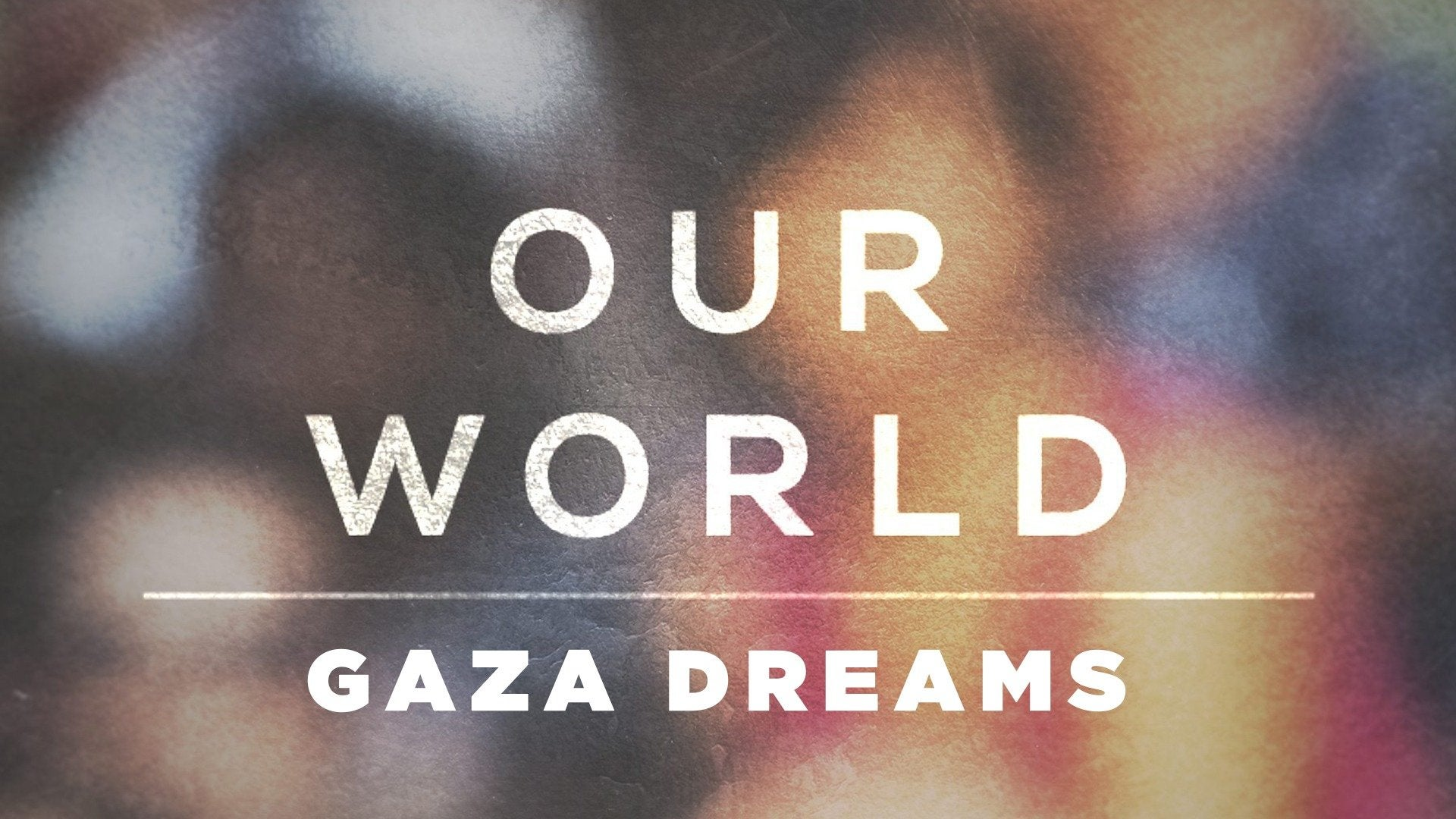 Our World: Gaza Dreams
