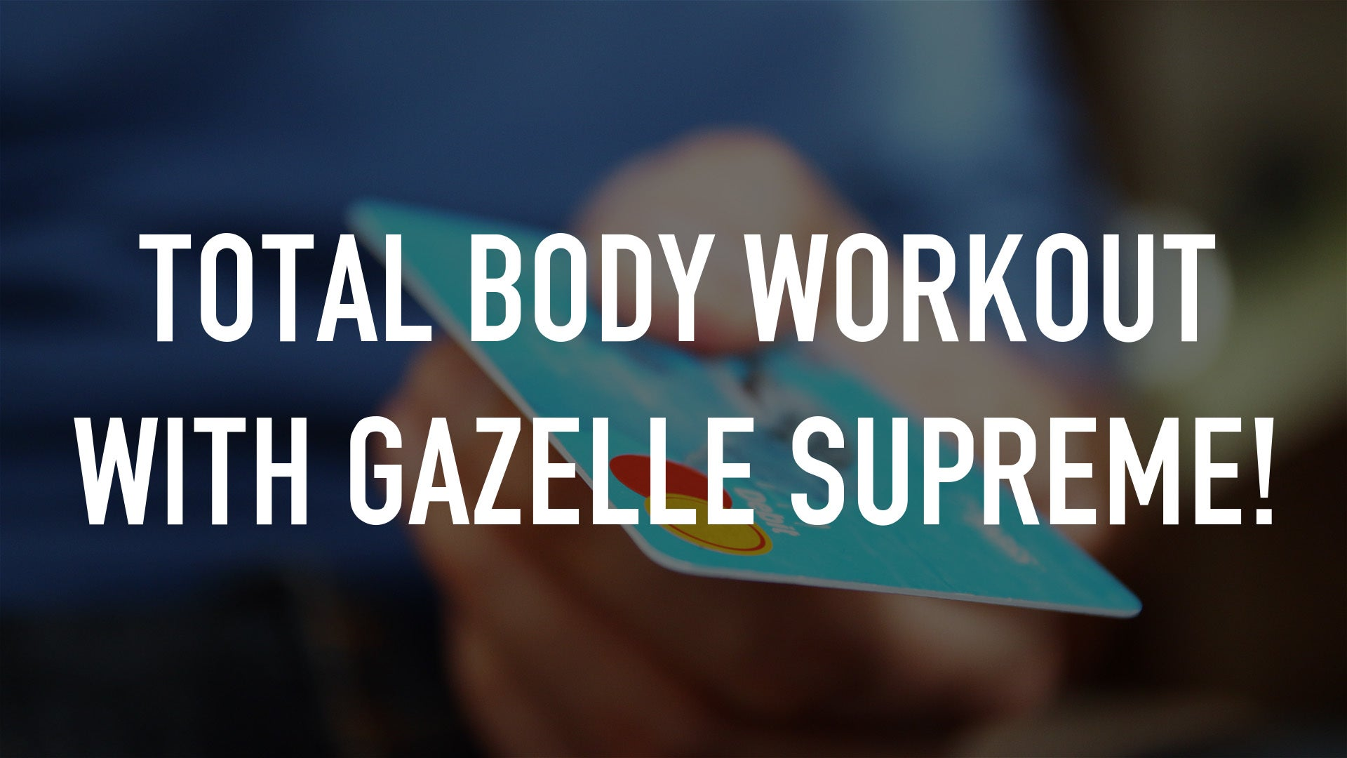 Total Body Workout with Gazelle Supreme!