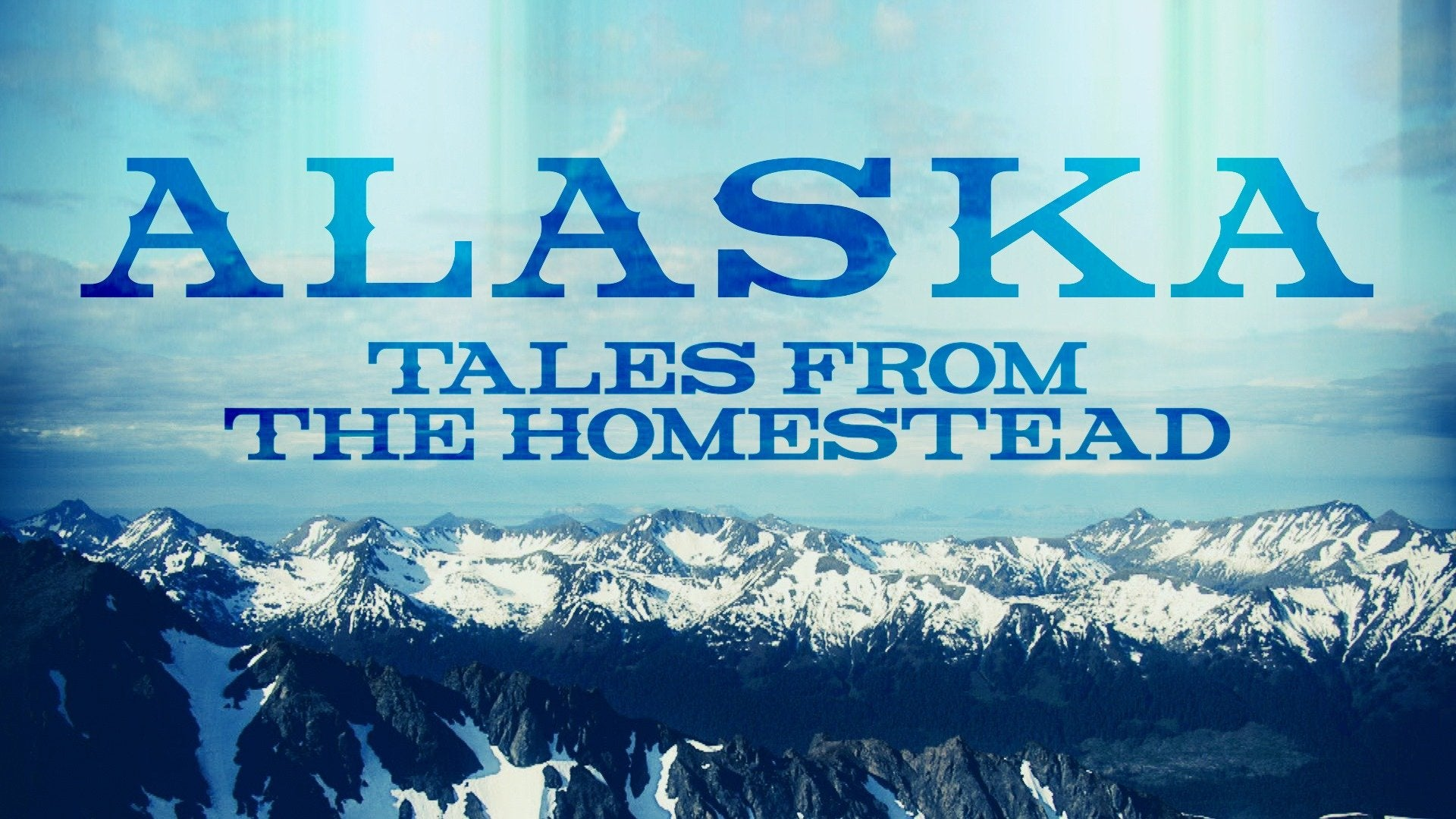 Alaska: The Last Frontier: Tales From the Homestead