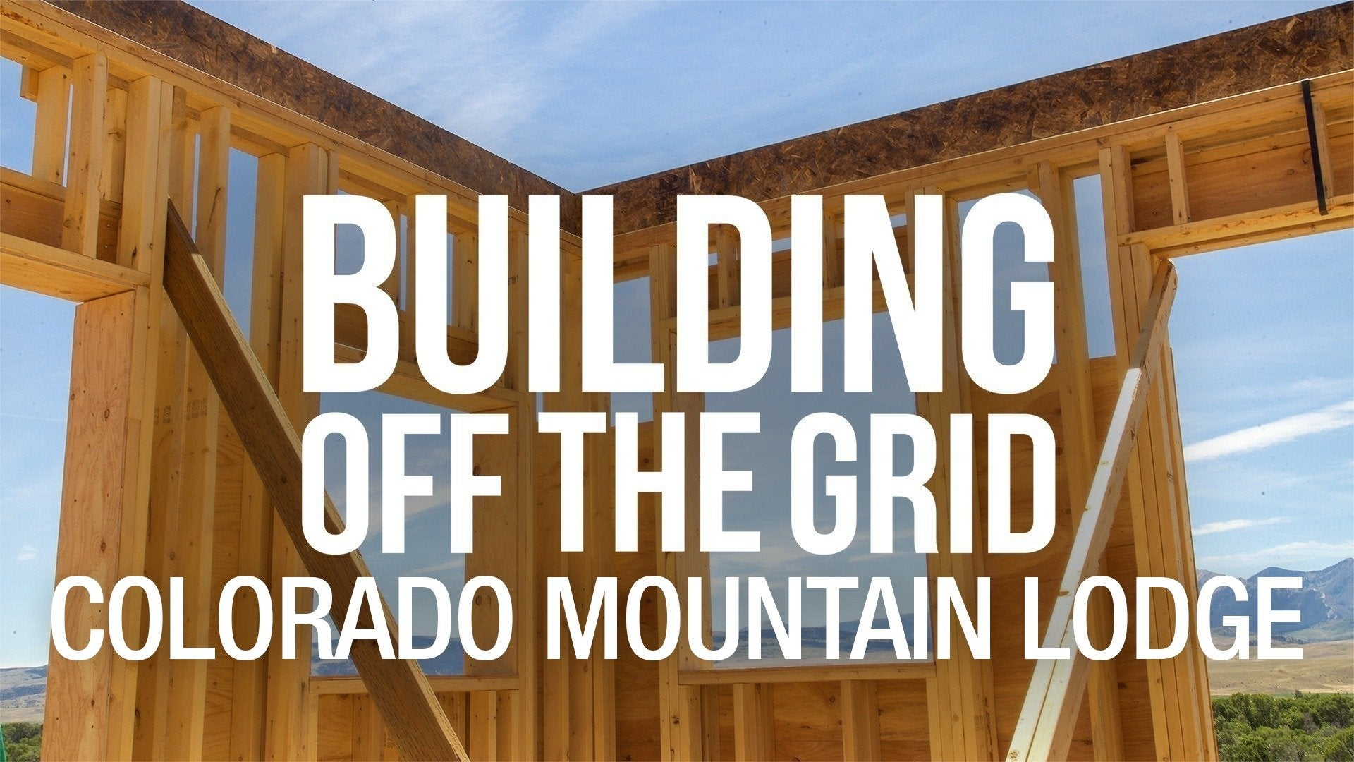 Building Off the Grid: Colorado Mountain Lodge