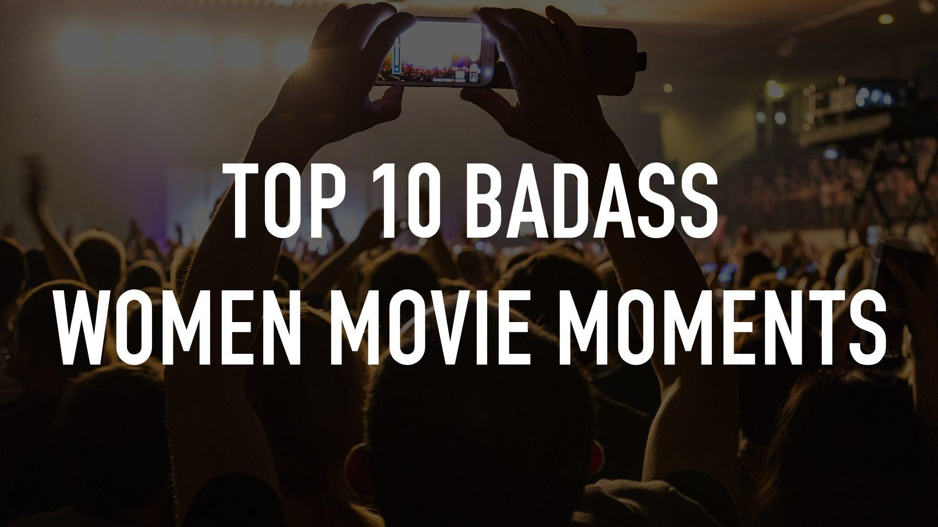 Top 10 Badass Women Movie Moments