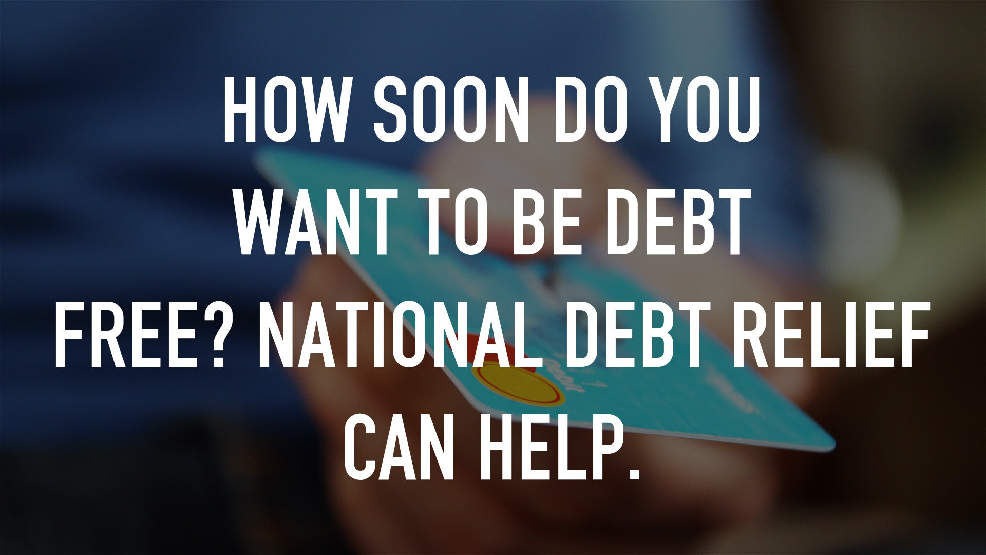 How soon do you want to be debt free? National Debt Relief can help.