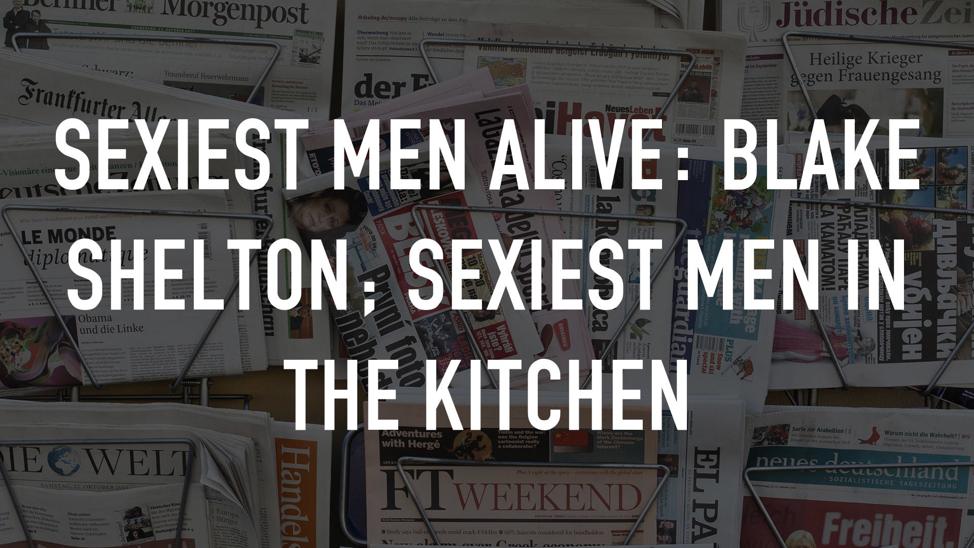 Sexiest Men Alive: Blake Shelton; Sexiest Men in the Kitchen