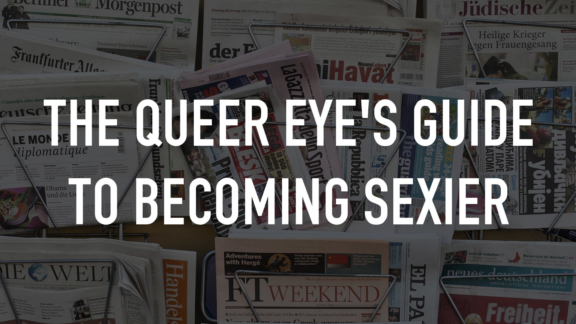 The Queer Eye's Guide to Becoming Sexier
