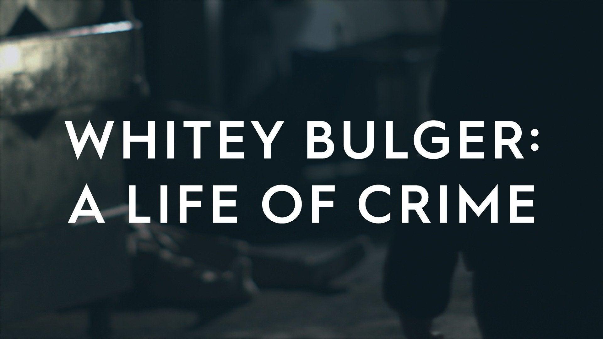 Whitey Bulger: A Life of Crime