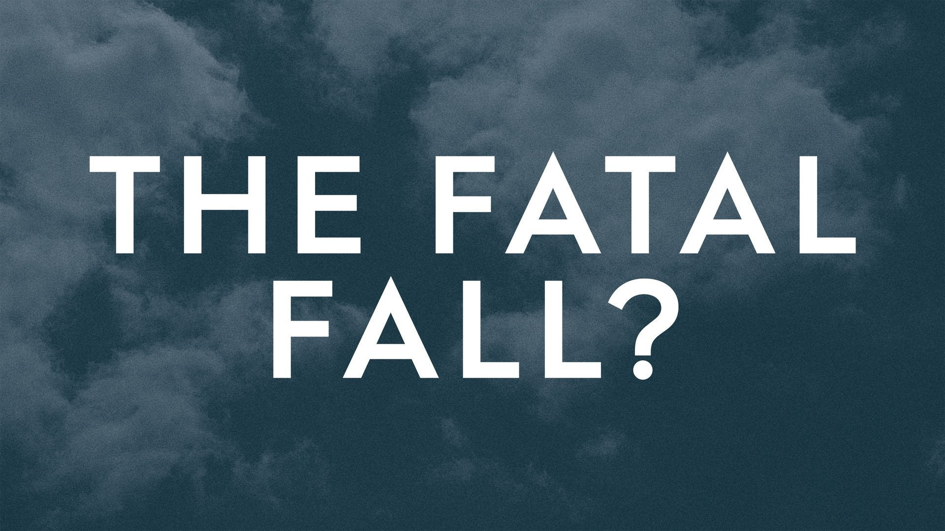 The Fatal Fall?