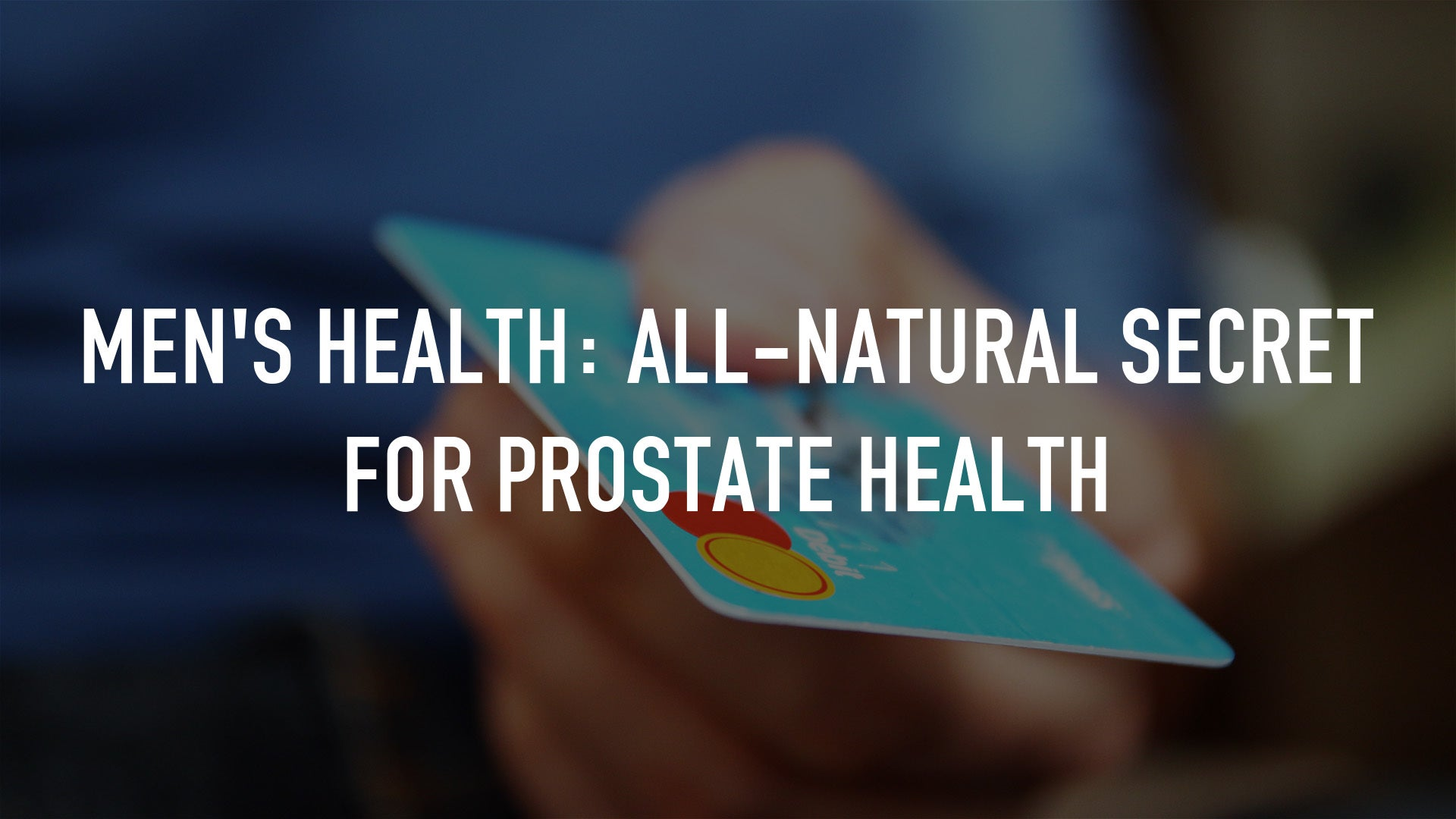 Men's Health: All-Natural Secret for Prostate Health