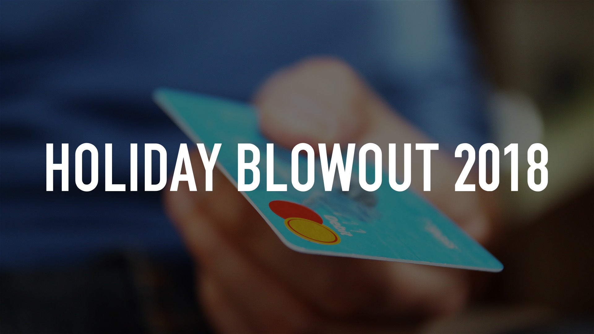 Holiday Blowout 2018