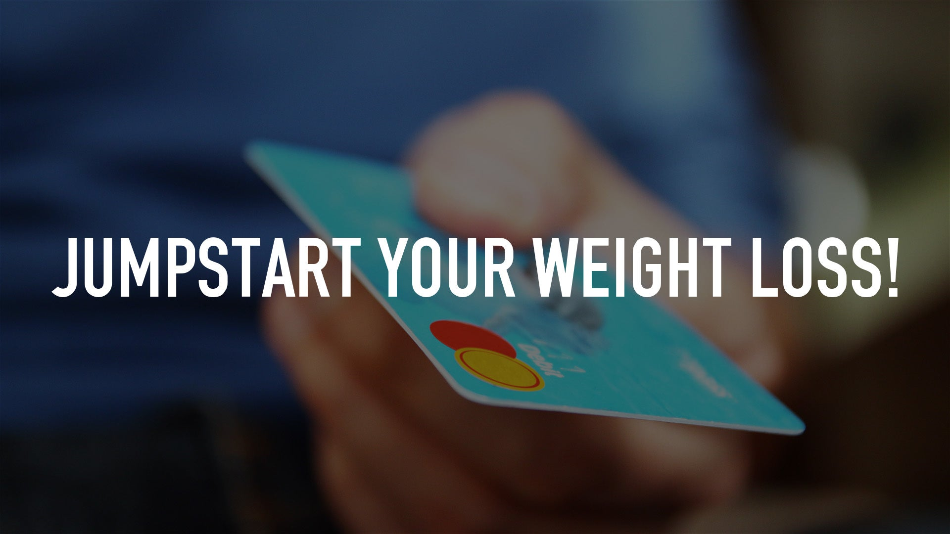 Jumpstart Your Weight Loss!