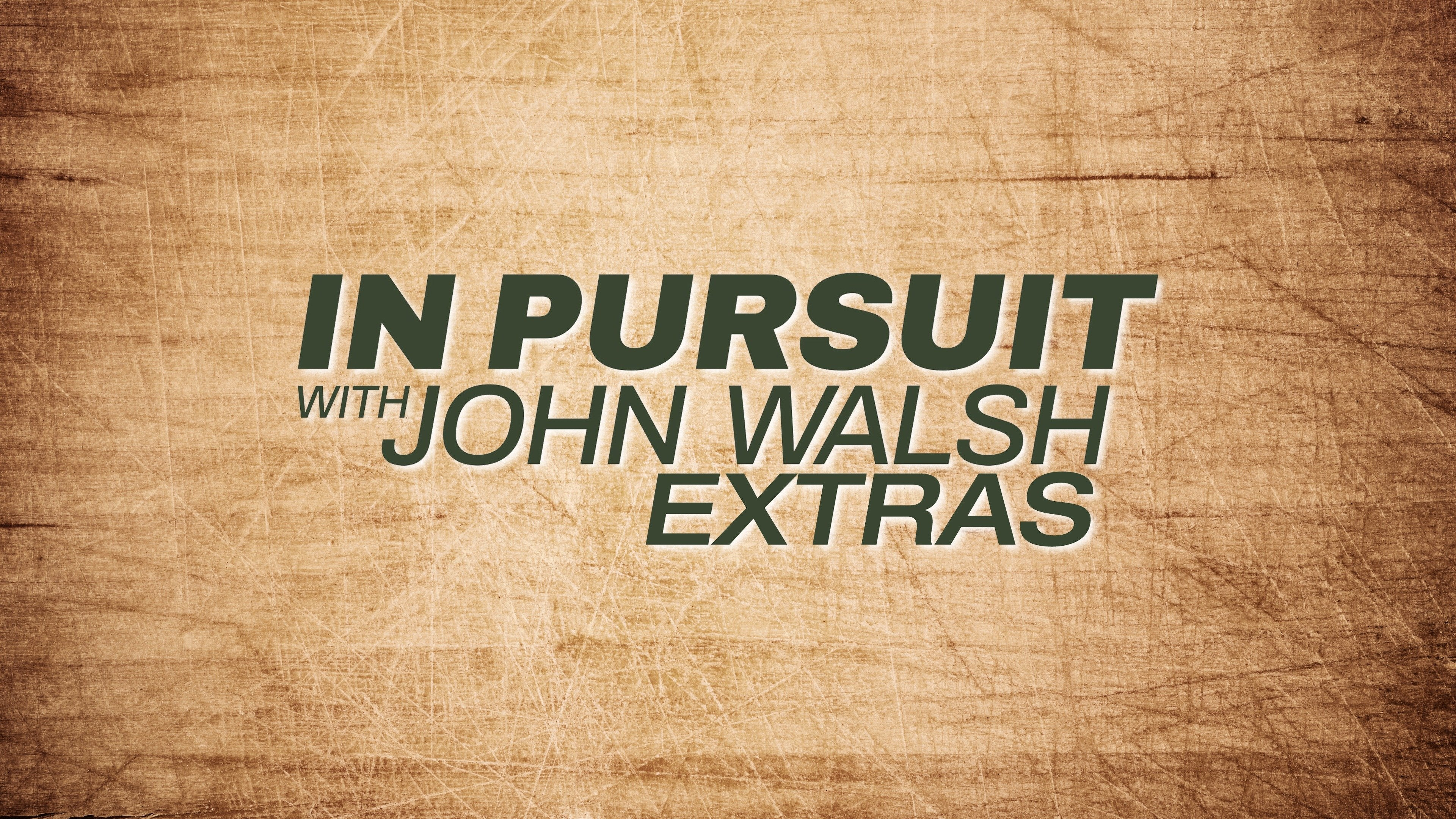 In Pursuit With John Walsh: Extras