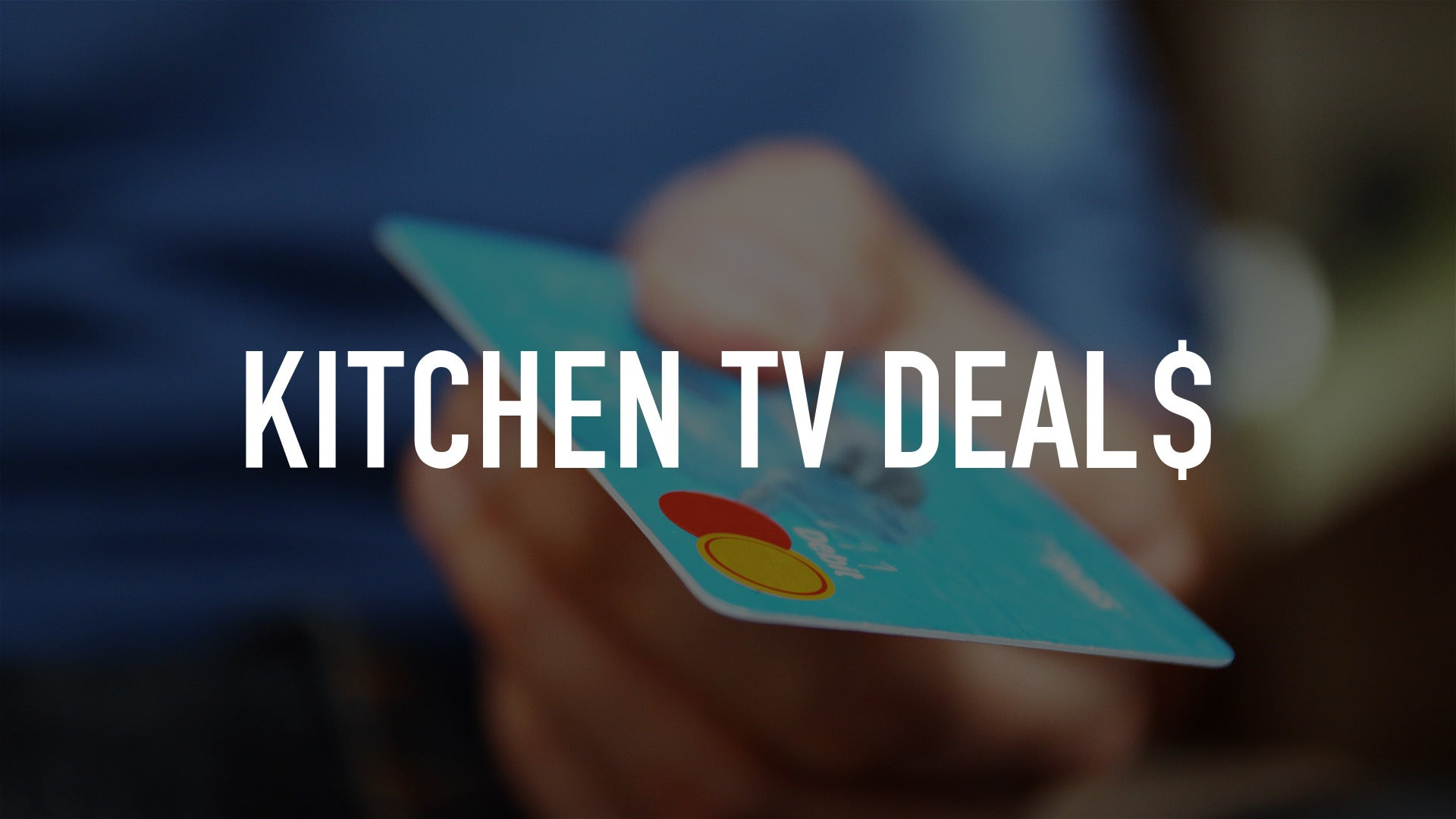 Kitchen TV Deal$