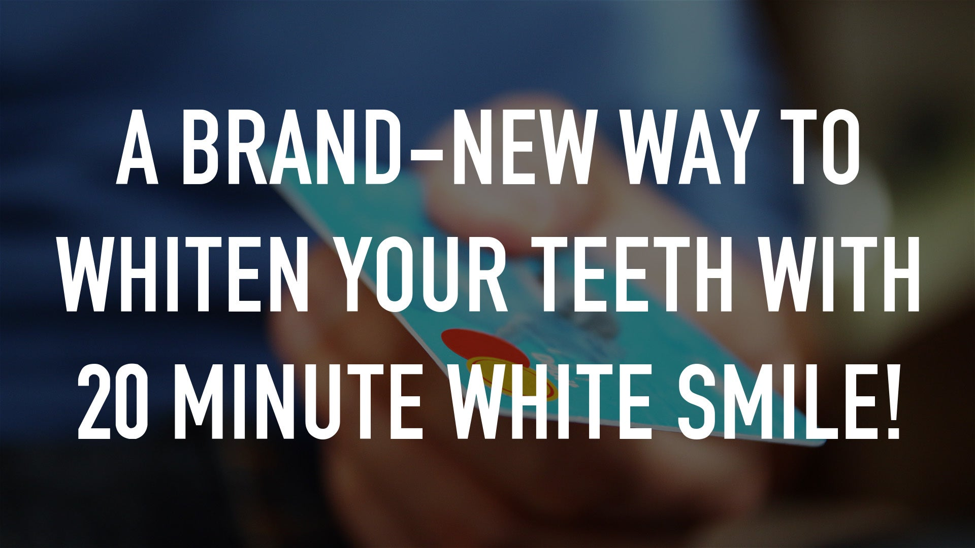 A Brand-New Way to Whiten Your Teeth with 20 Minute White Smile!