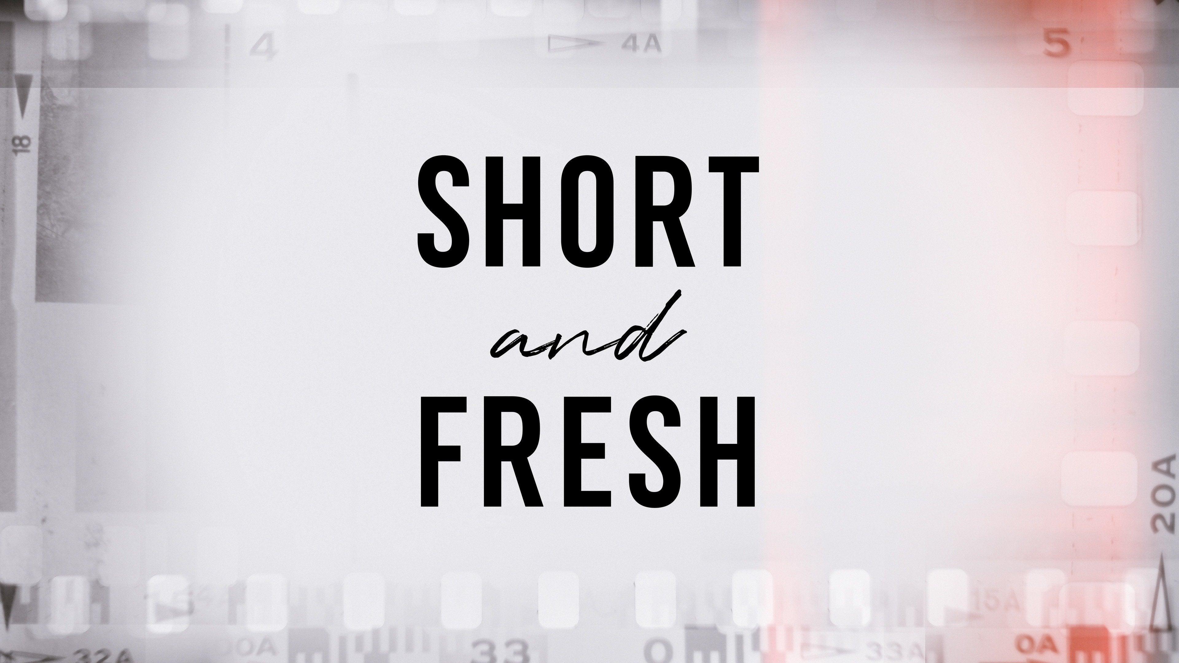 Short & Fresh