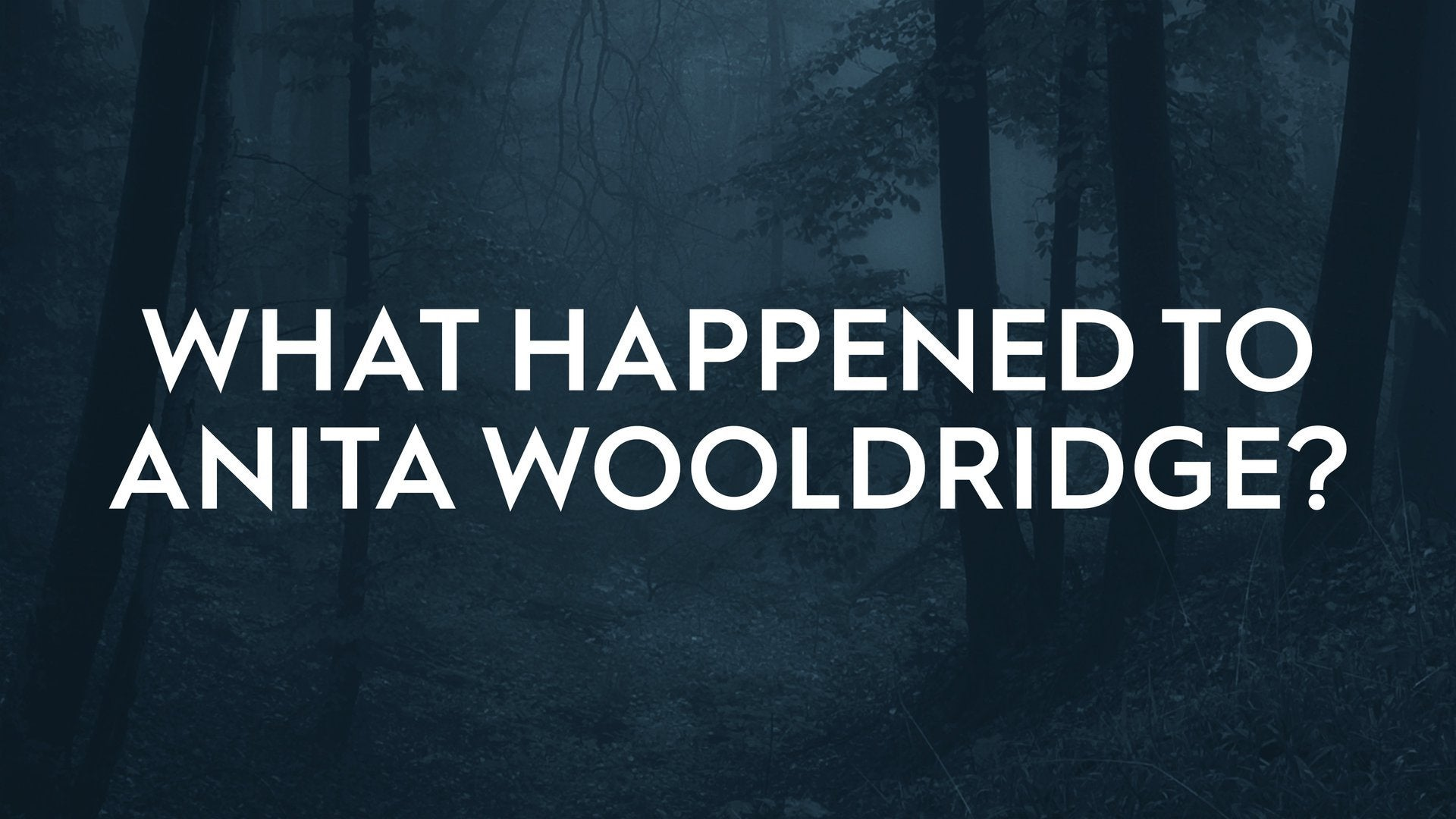 What Happened to Anita Wooldridge?