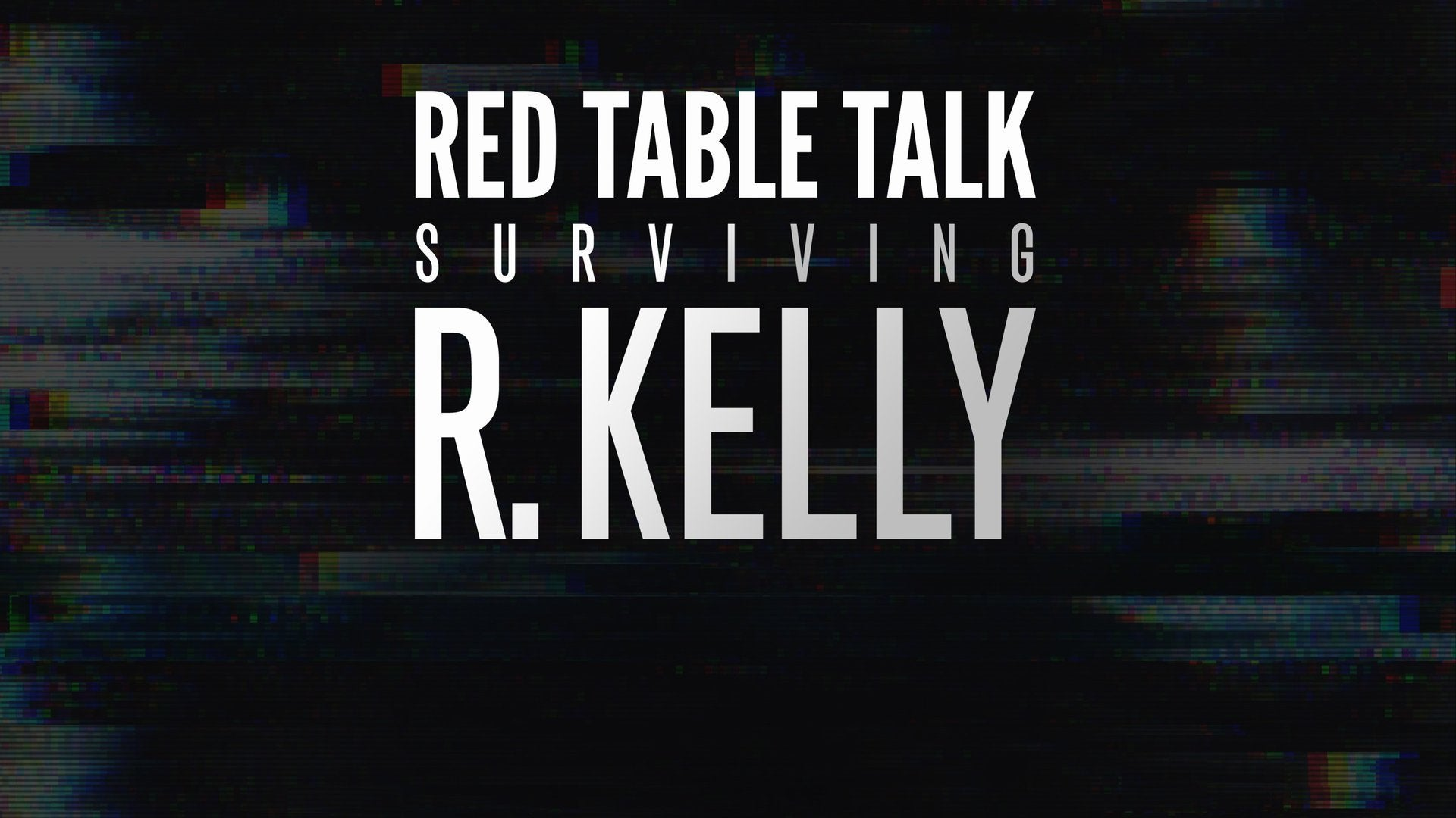 Red Table Talk: Surviving R. Kelly