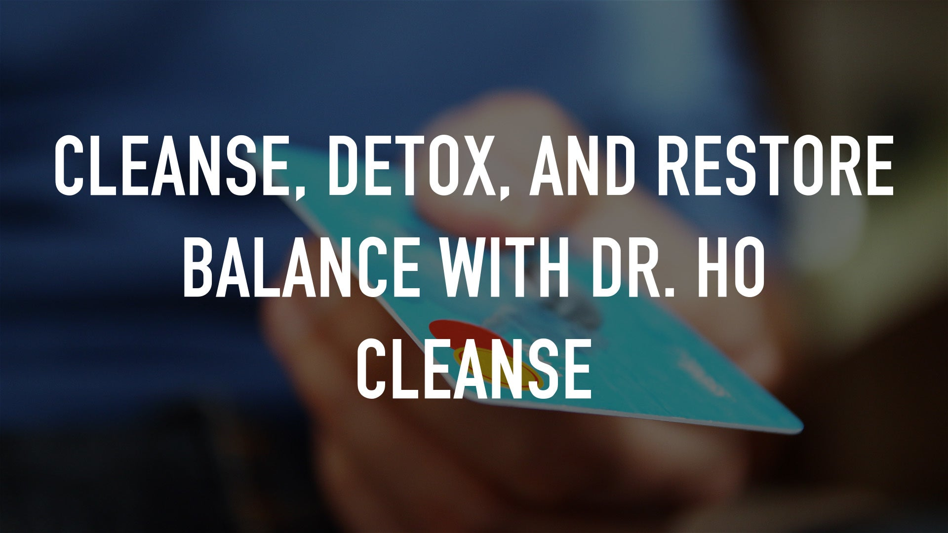 Cleanse, Detox, and Restore Balance with Dr. Ho Cleanse