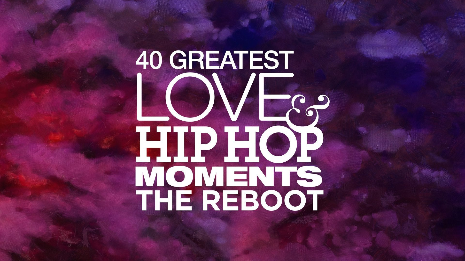 40 Greatest Love & Hip Hop Moments: The Reboot