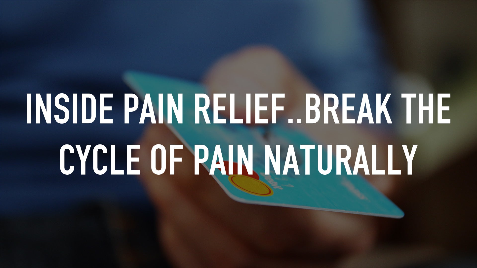 Inside Pain Relief..Break the Cycle of Pain Naturally