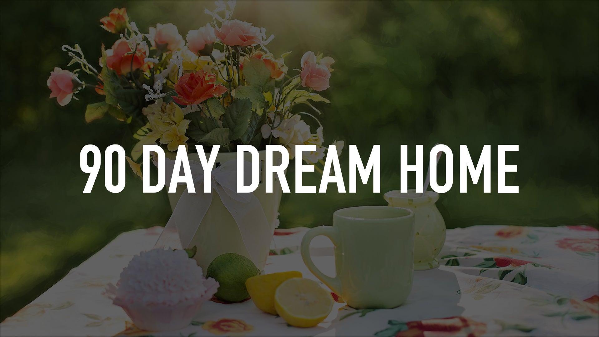 90 Day Dream Home