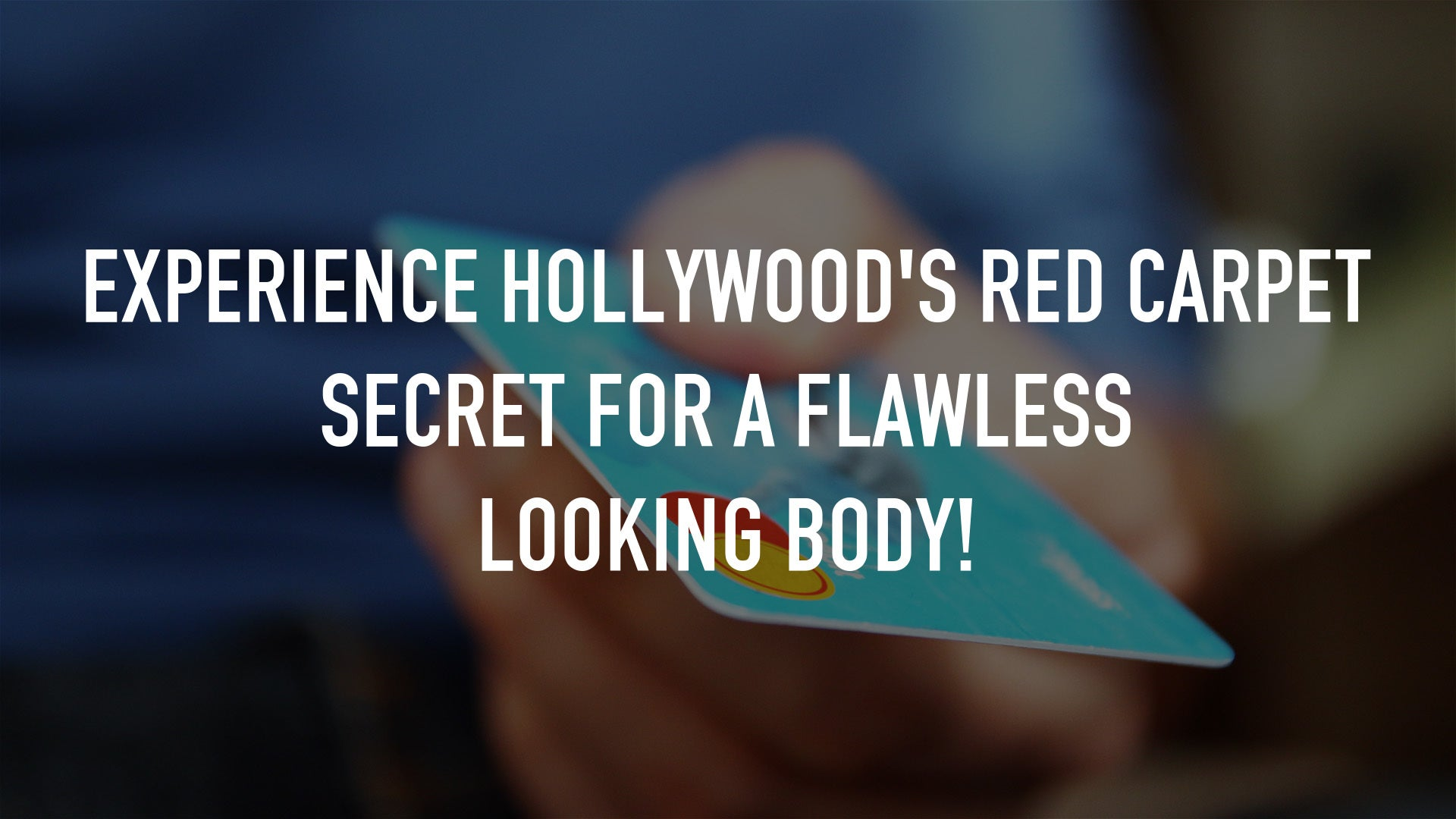 Experience Hollywood's Red Carpet Secret for a Flawless Looking Body!