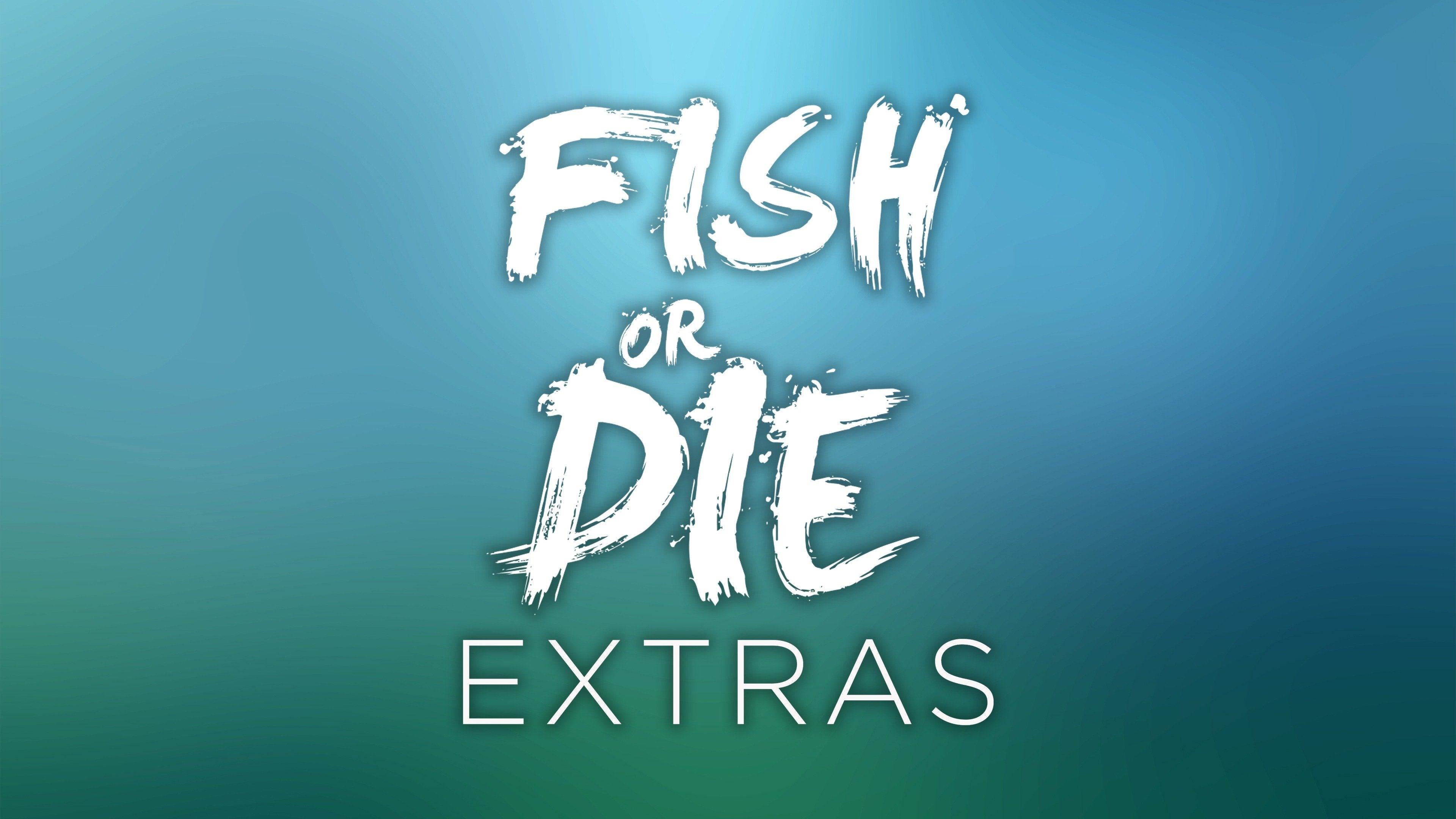 Fish or Die: Extras