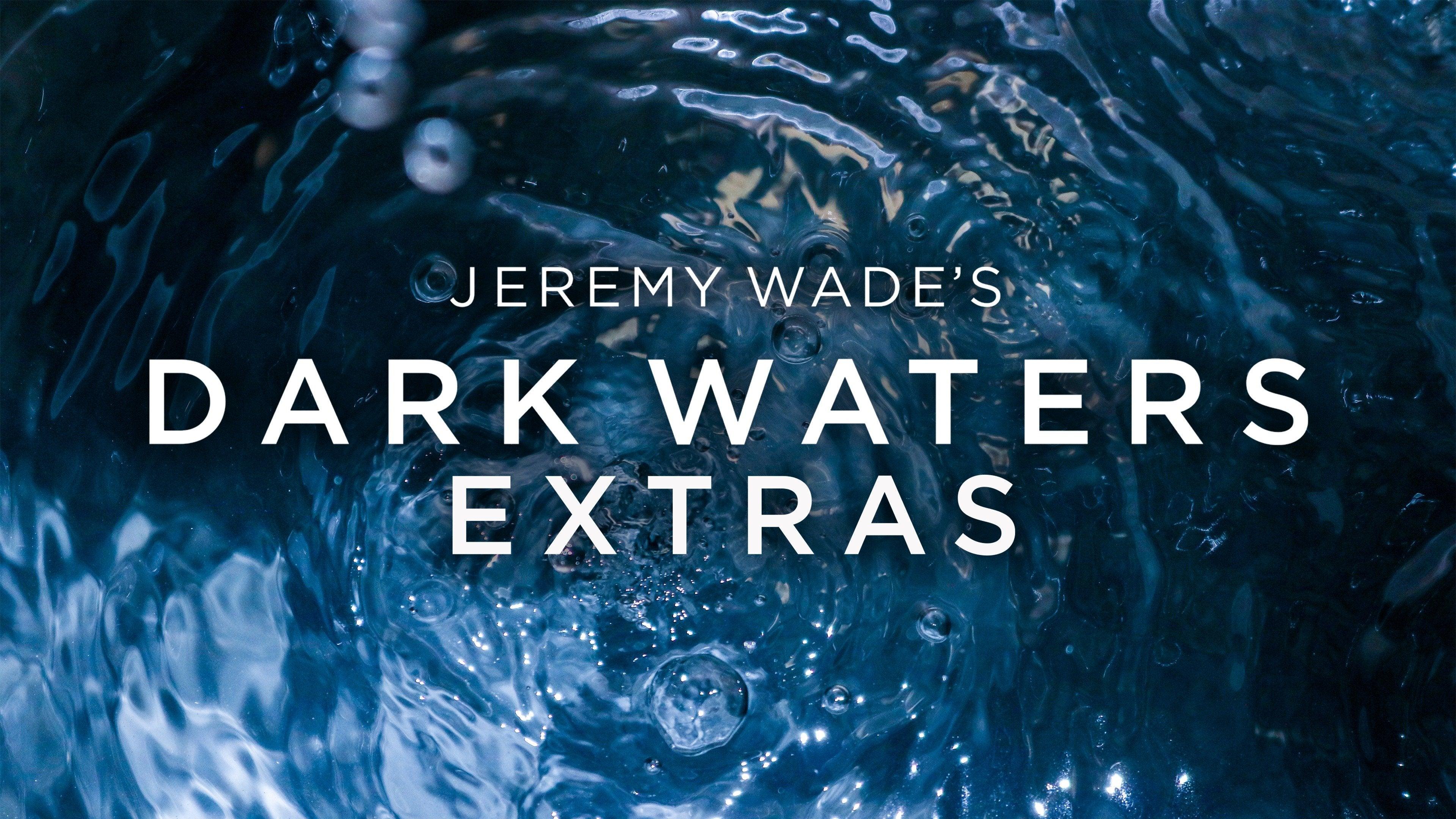 Jeremy Wade's Dark Waters: Extras
