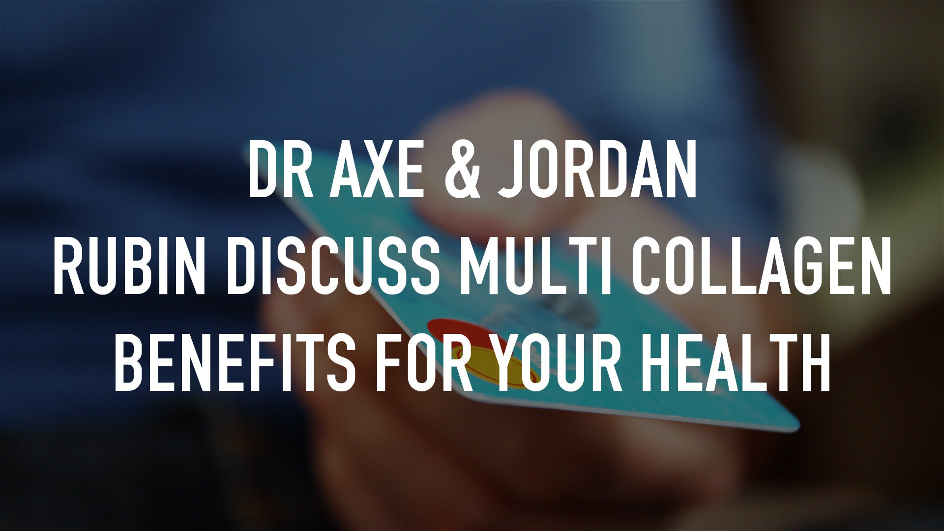 Dr Axe & Jordan Rubin discuss Multi Collagen Benefits for your health