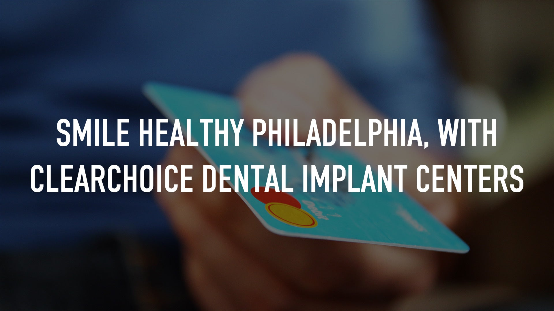 Smile Healthy Philadelphia, With ClearChoice Dental Implant Centers