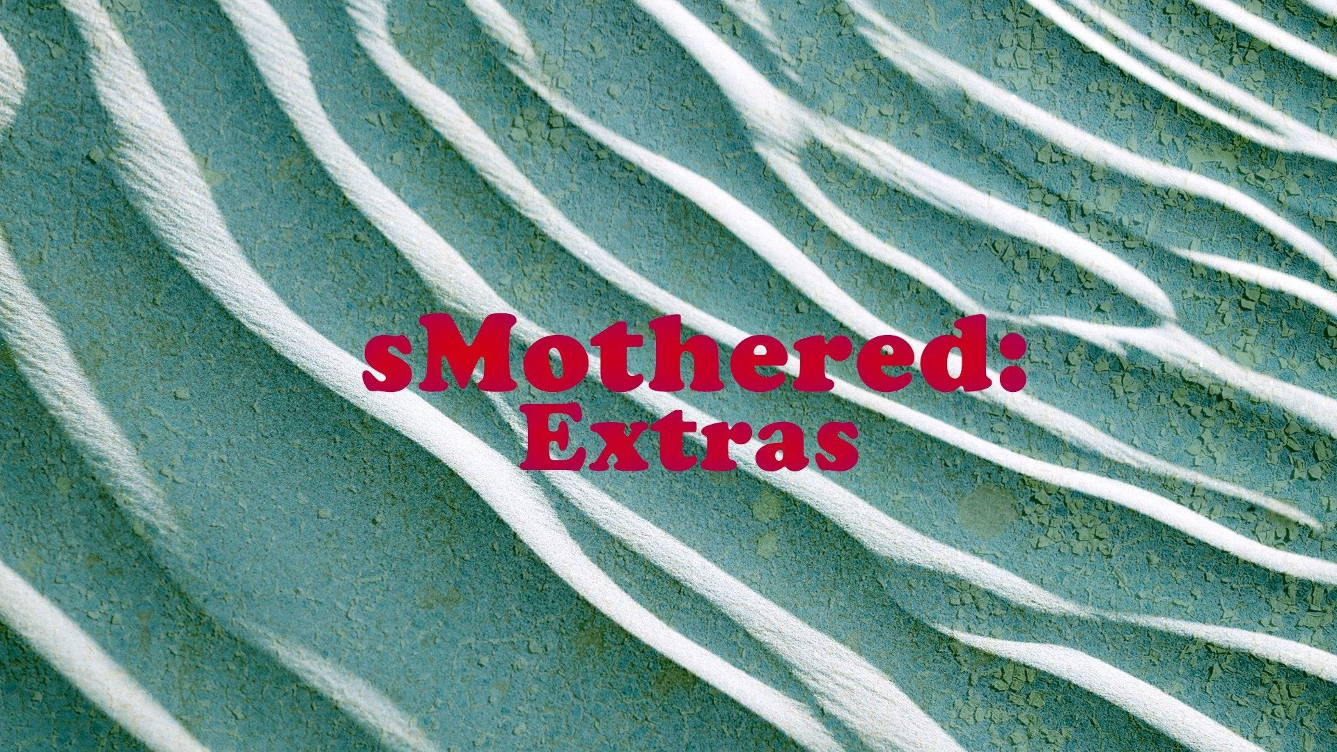 sMothered: Extras