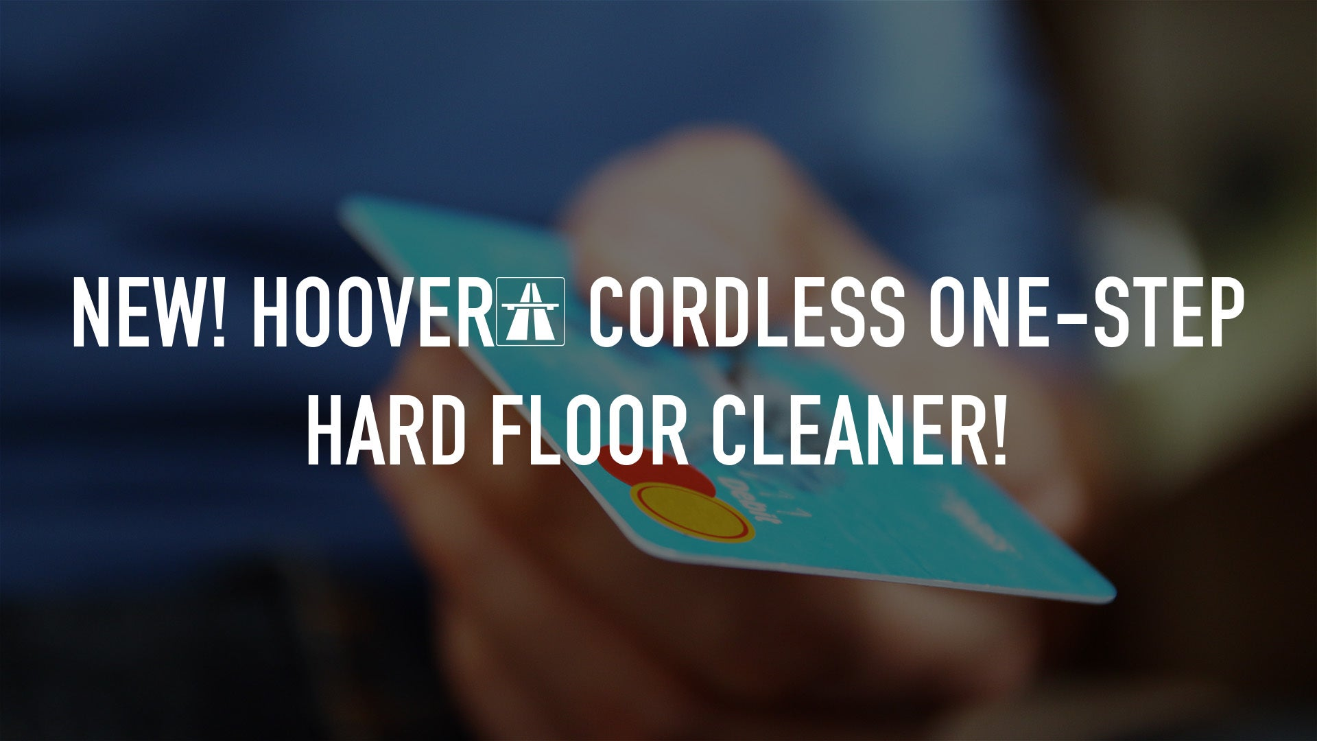 NEW! HOOVER® CORDLESS one-step hard floor cleaner!