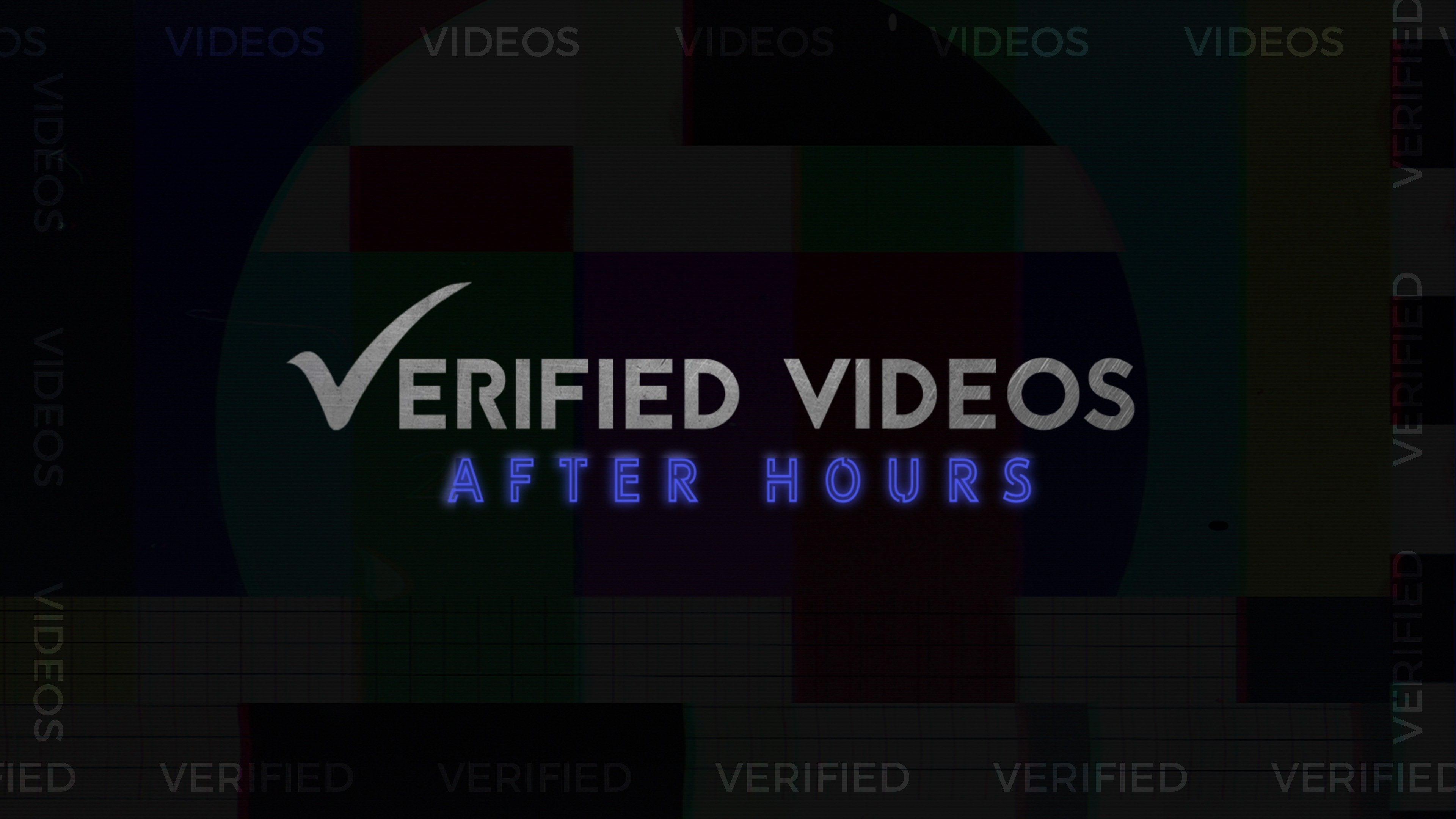 Verified Videos: After Hours