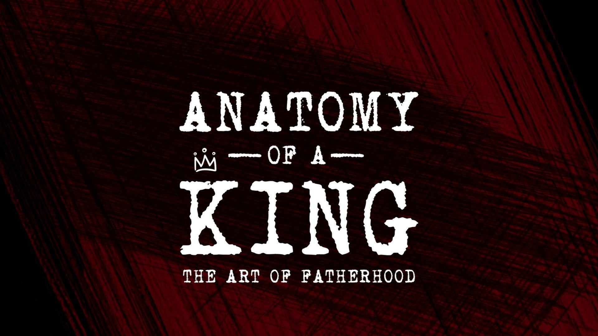 Anatomy of a King: The Art of Fatherhood