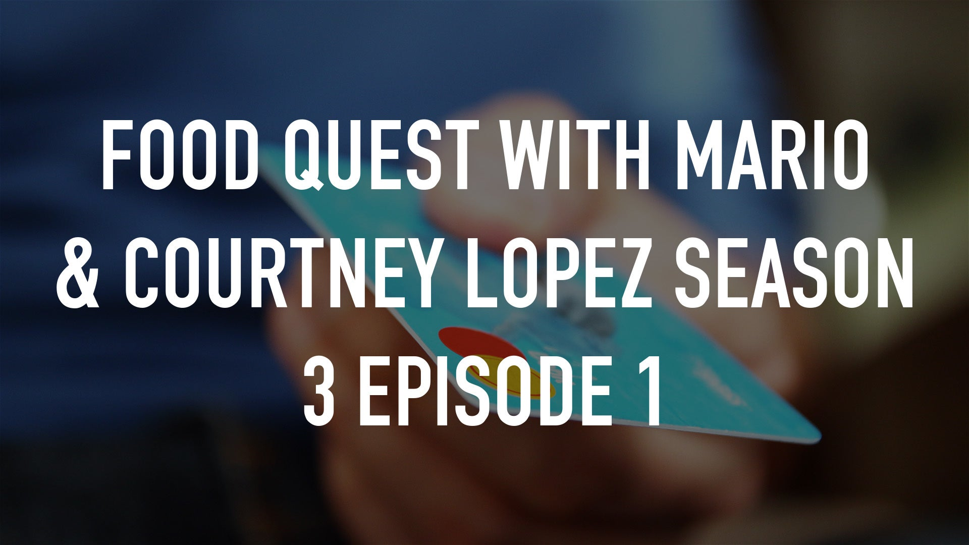 Food Quest with Mario & Courtney Lopez Season 3 Episode 1