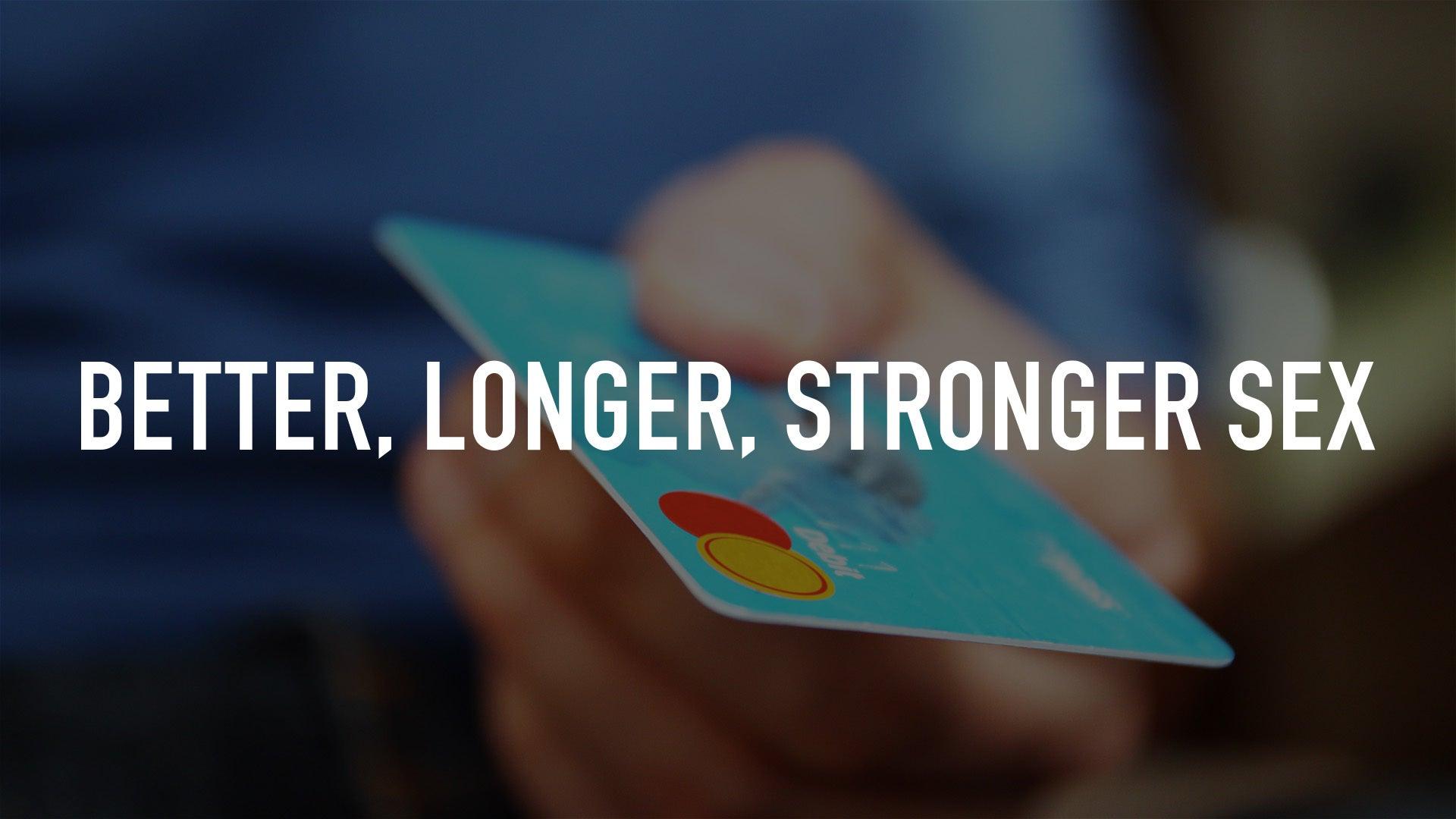 Better, Longer, Stronger Sex