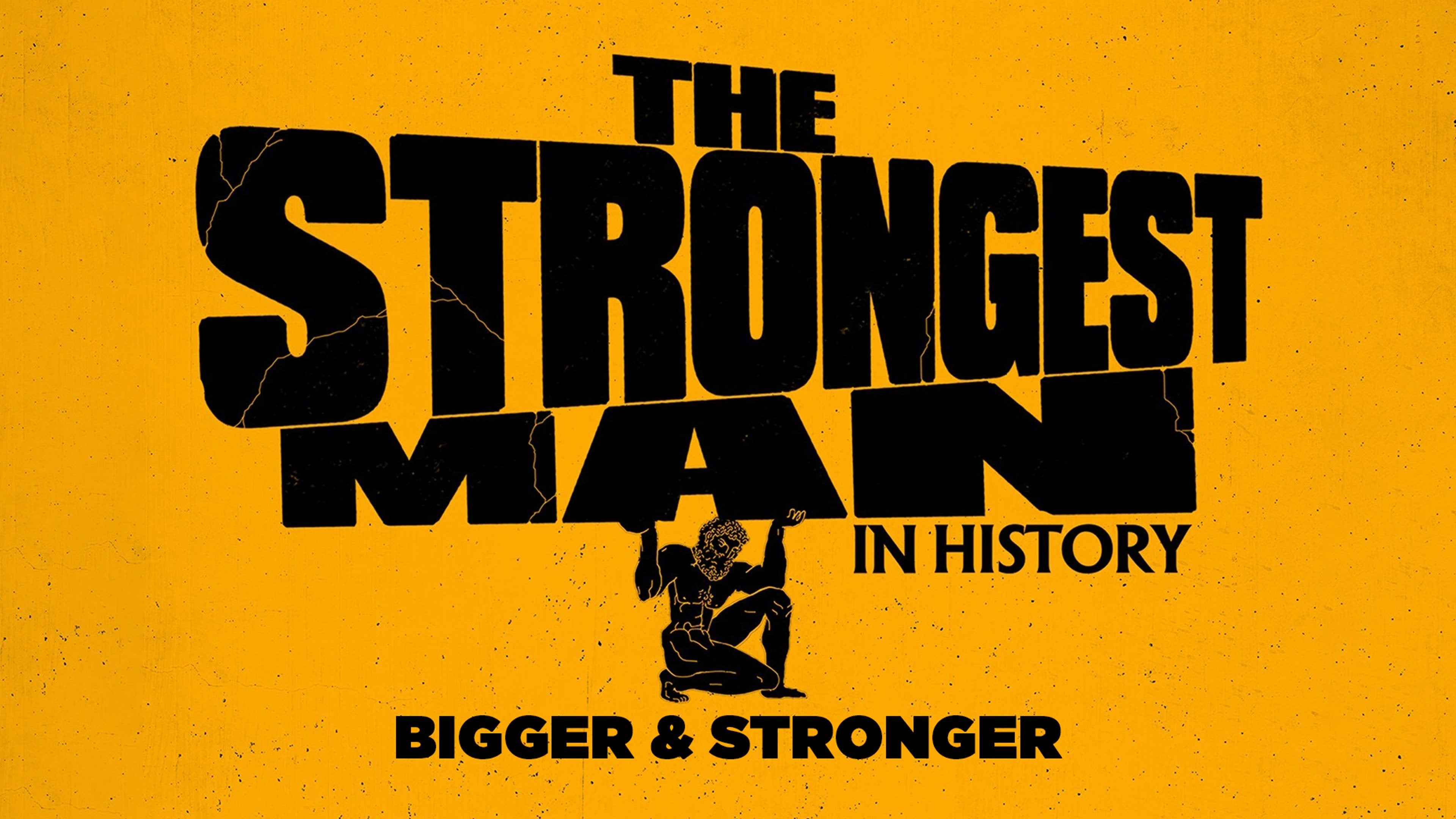 The Strongest Man in History: Bigger & Stronger