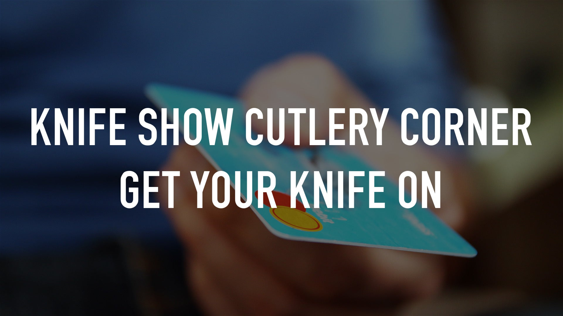 Knife Show Cutlery Corner Get Your Knife On