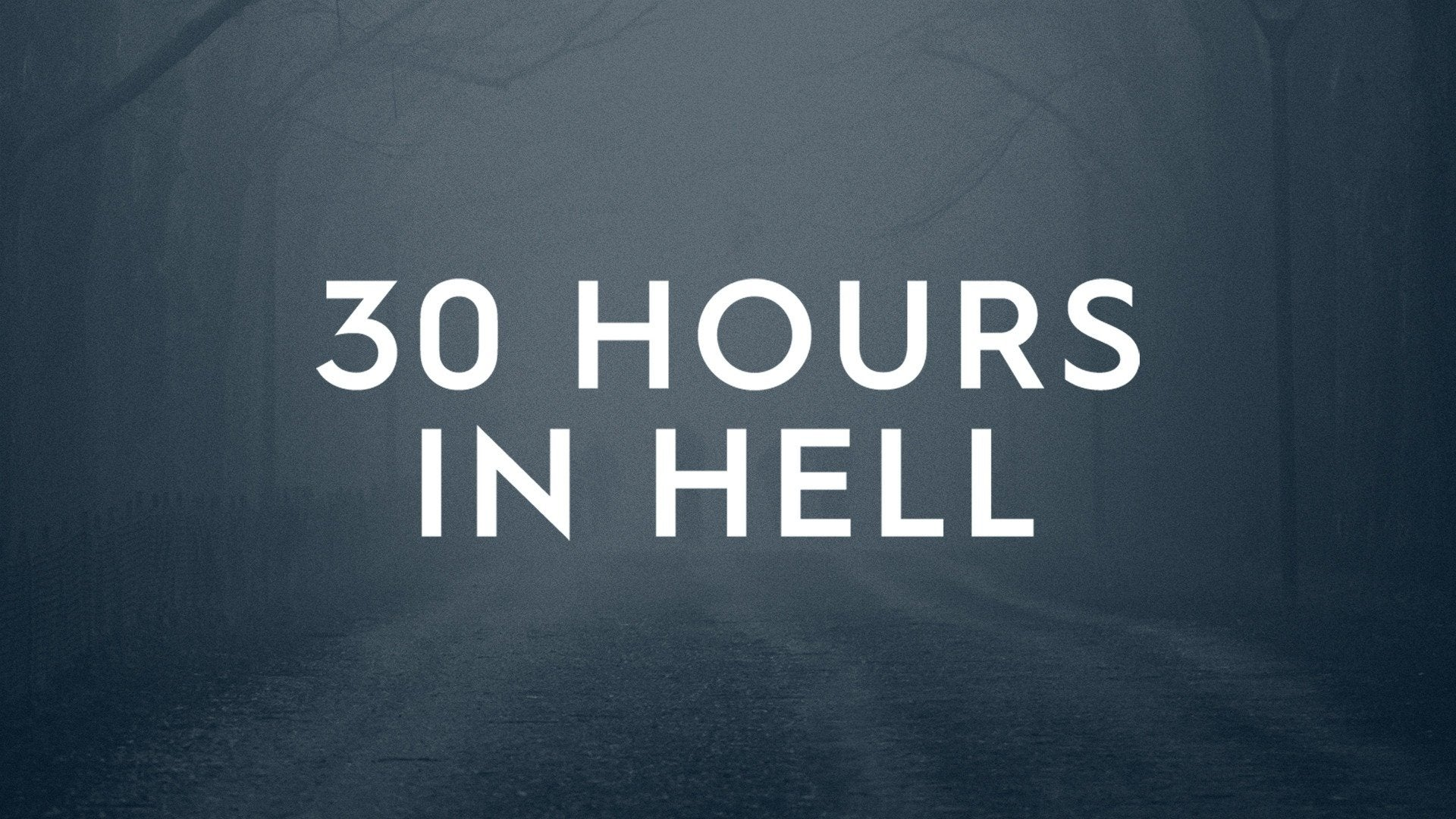 30 Hours in Hell