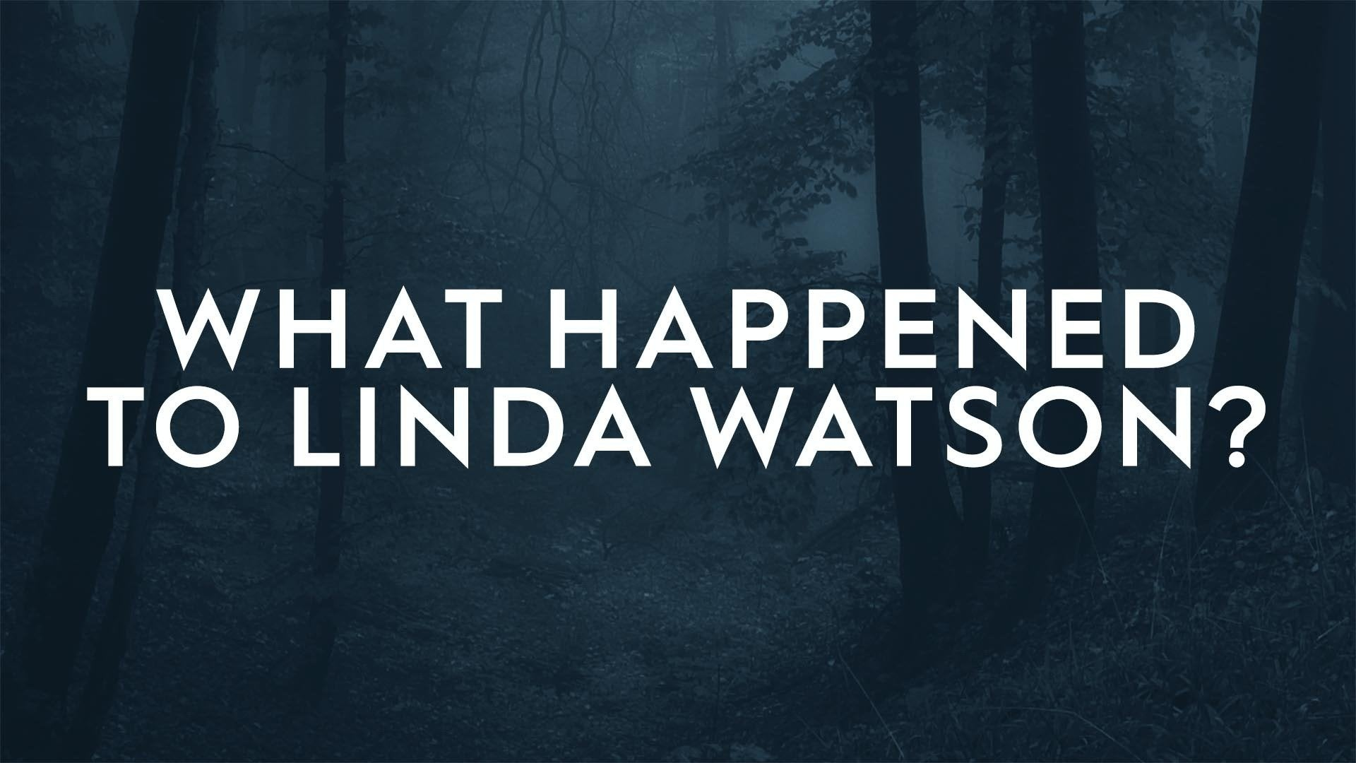 What Happened to Linda Watson?