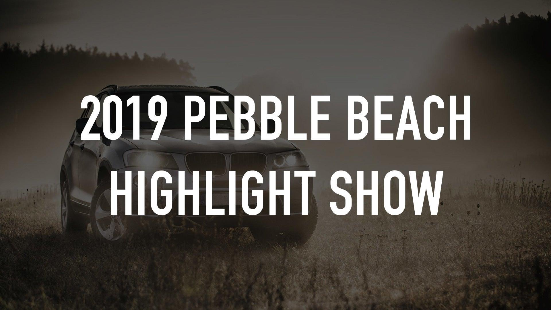 2019 Pebble Beach Highlight Show